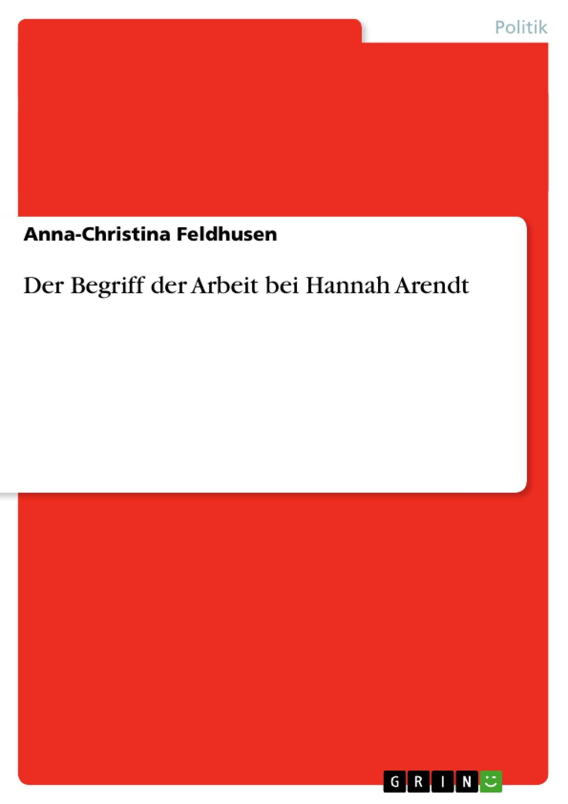 Titel: Der Begriff der Arbeit bei Hannah Arendt