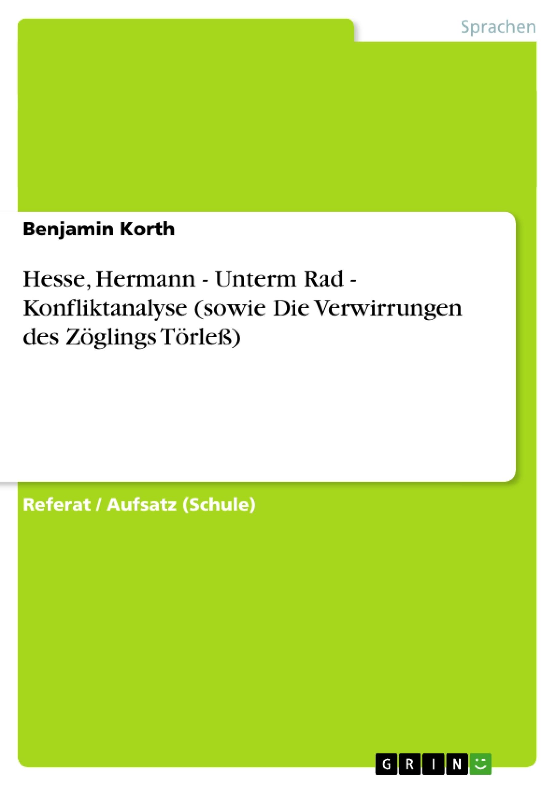 Titel: Hesse, Hermann - Unterm Rad - Konfliktanalyse (sowie Die Verwirrungen des Zöglings Törleß)