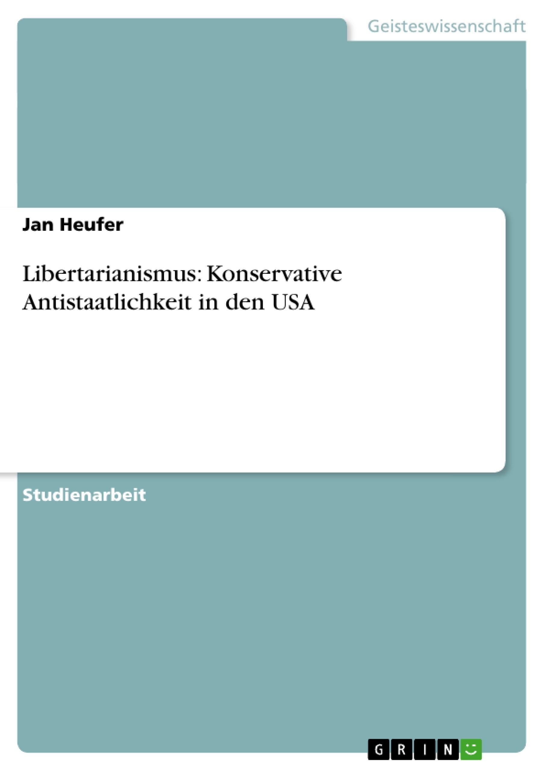 Titel: Libertarianismus: Konservative Antistaatlichkeit in den USA