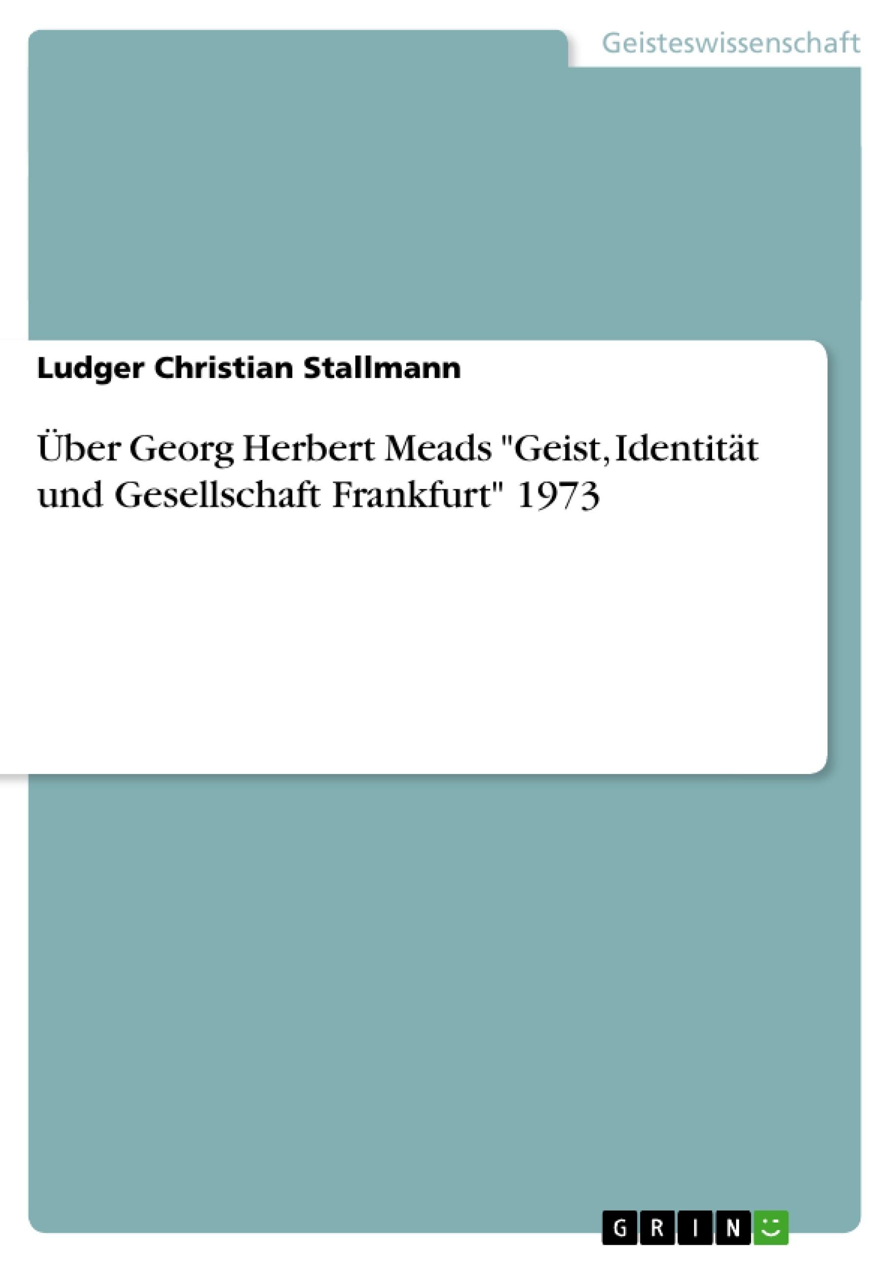 """Titel: Über Georg Herbert Meads """"Geist, Identität und Gesellschaft Frankfurt"""" 1973"""