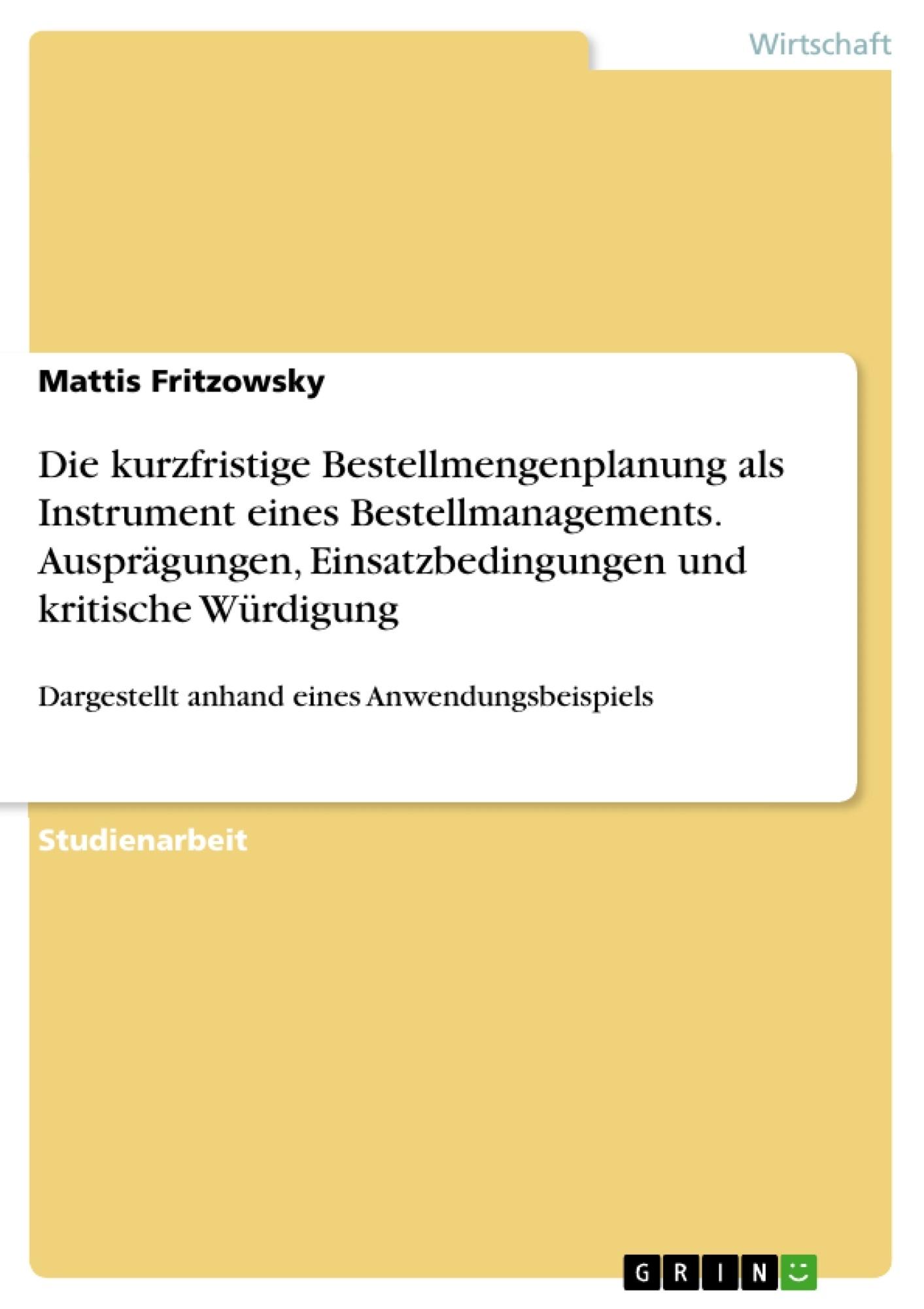 Titel: Die kurzfristige Bestellmengenplanung als Instrument eines Bestellmanagements. Ausprägungen, Einsatzbedingungen und kritische Würdigung