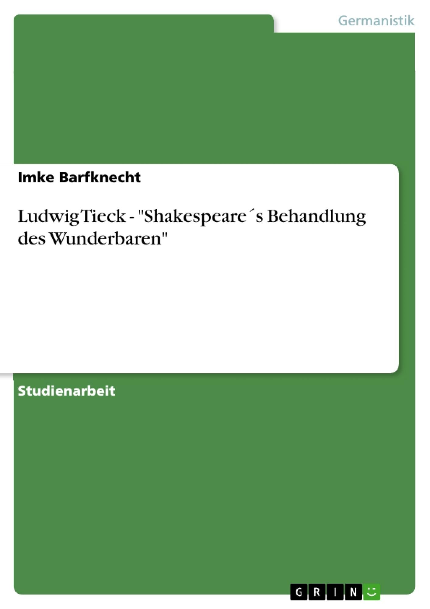 "Titel: Ludwig Tieck - ""Shakespeare´s Behandlung des Wunderbaren"""