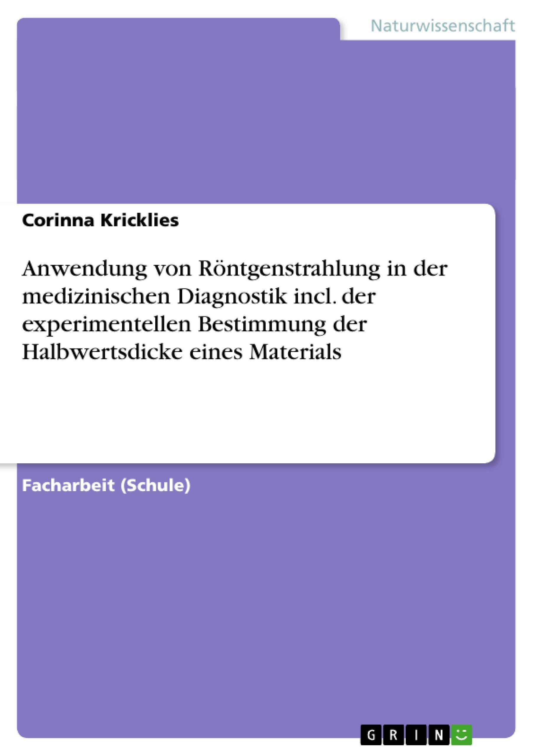 Titel: Anwendung von Röntgenstrahlung in der medizinischen Diagnostik incl. der experimentellen Bestimmung der Halbwertsdicke eines Materials