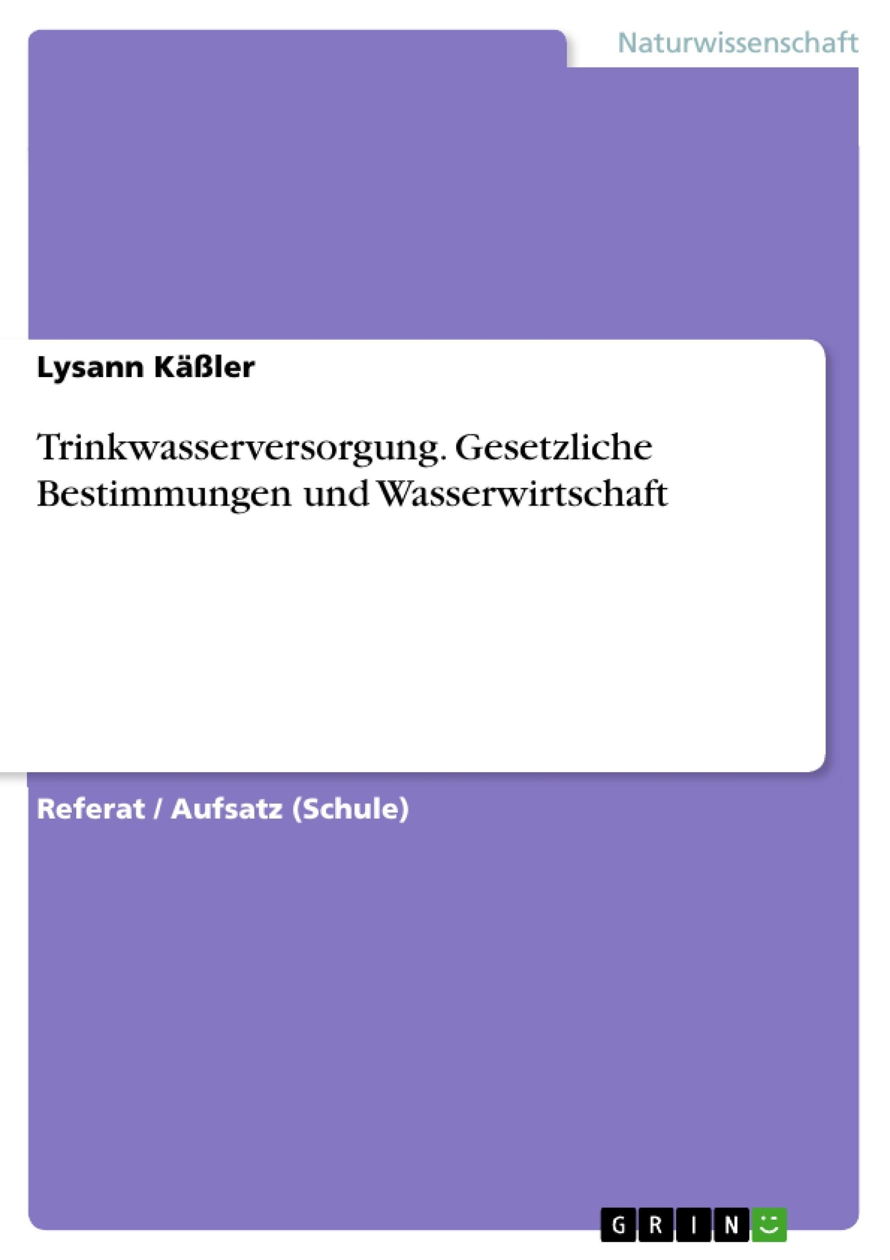 Titel: Trinkwasserversorgung. Gesetzliche Bestimmungen und Wasserwirtschaft