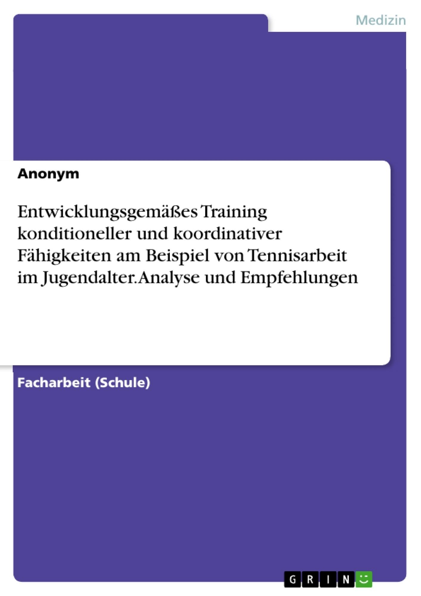 Titel: Entwicklungsgemäßes Training konditioneller und koordinativer Fähigkeiten am Beispiel von Tennisarbeit im Jugendalter. Analyse und Empfehlungen
