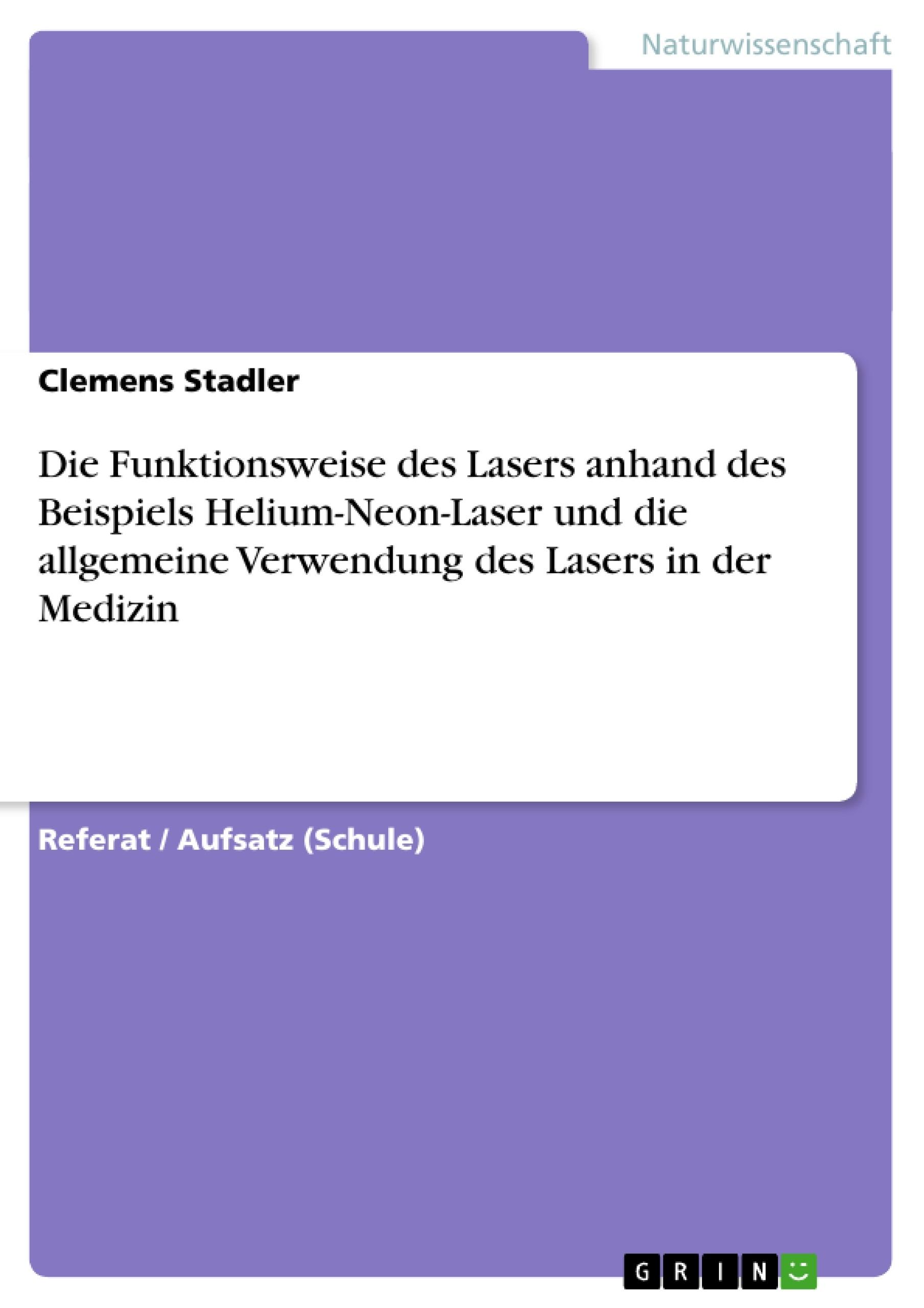 Titel: Die Funktionsweise des Lasers anhand des Beispiels Helium-Neon-Laser und die allgemeine Verwendung des Lasers in der Medizin