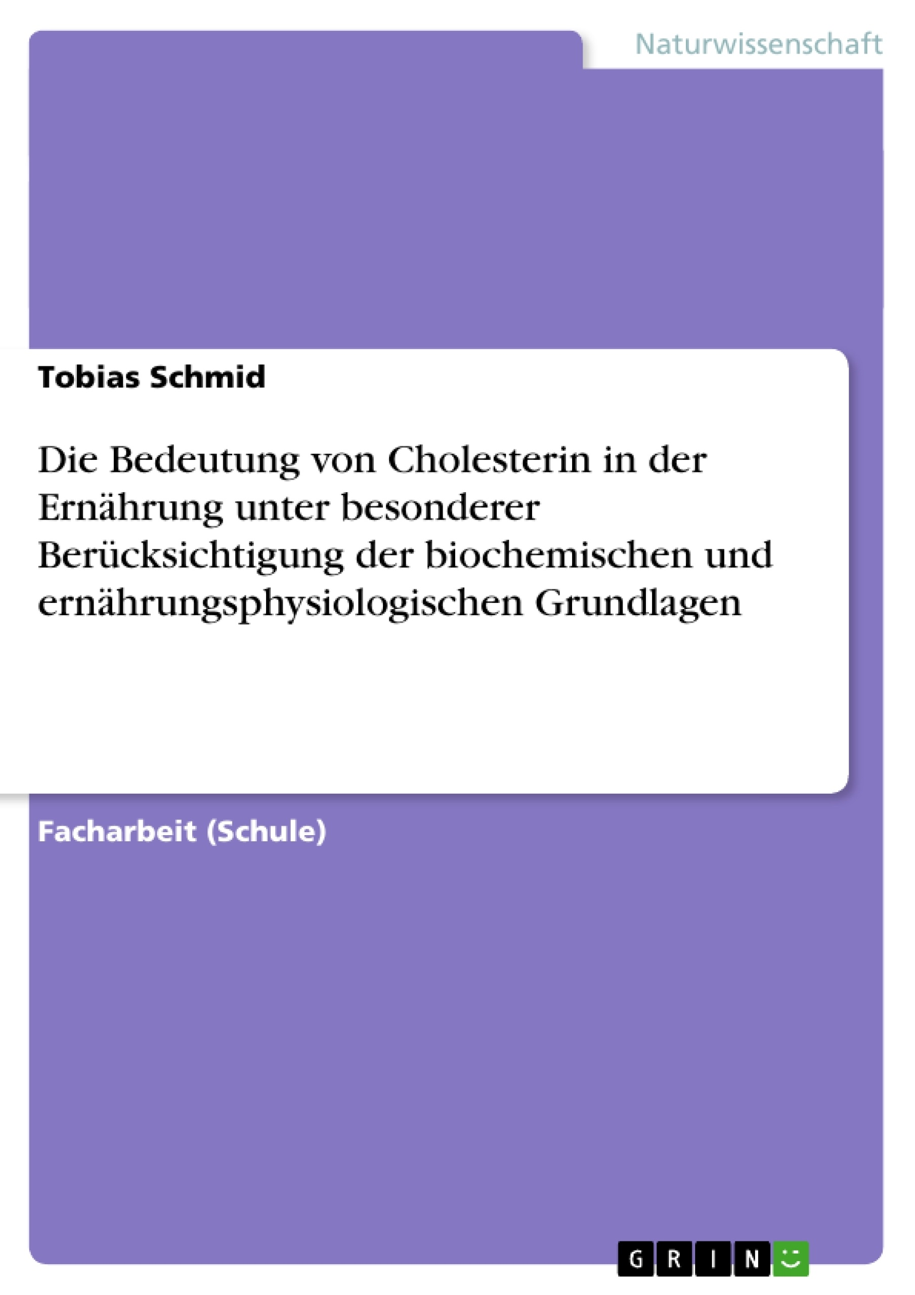 Titel: Die Bedeutung von Cholesterin in der Ernährung unter besonderer Berücksichtigung der biochemischen und ernährungsphysiologischen Grundlagen
