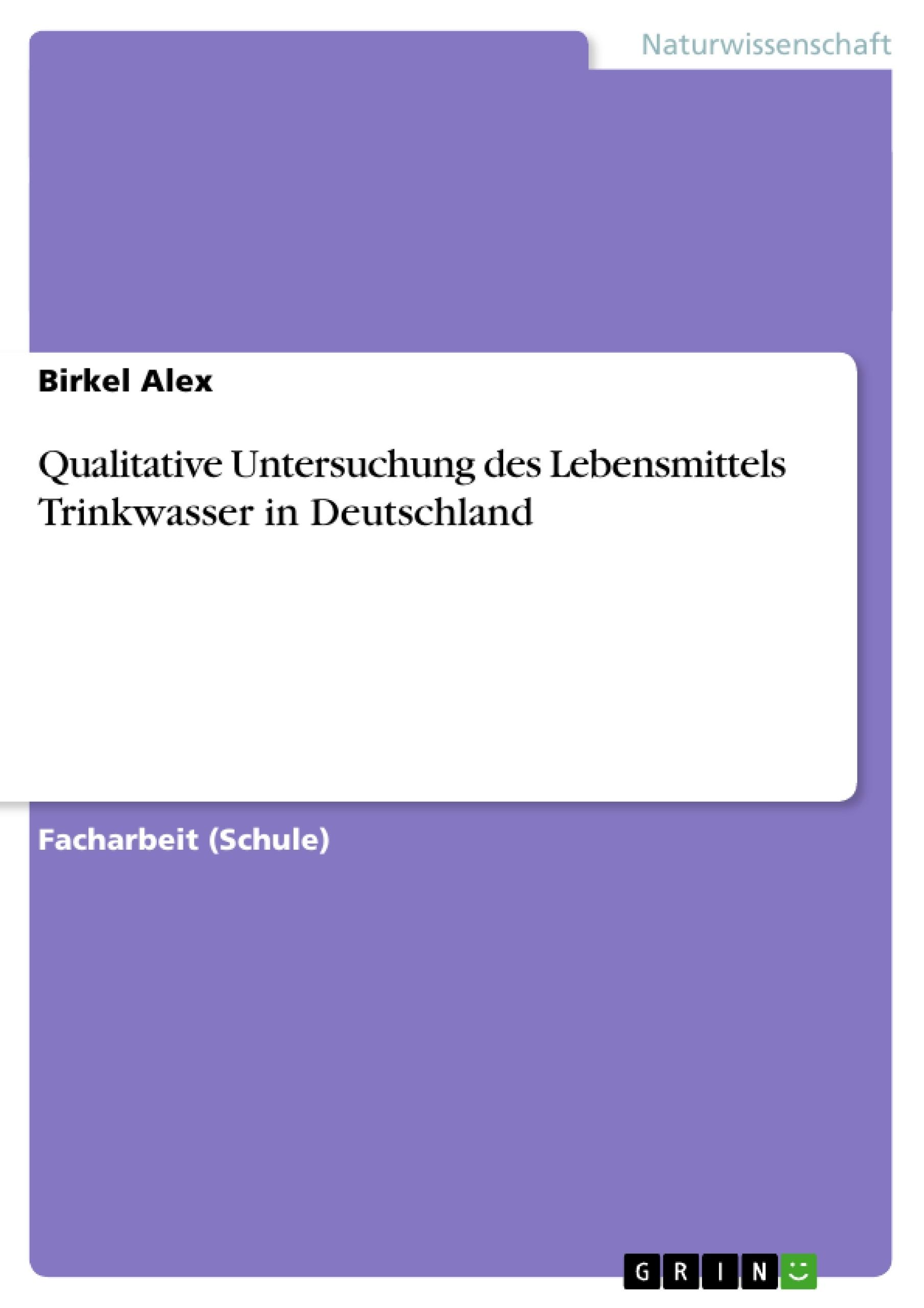 Titel: Qualitative Untersuchung des Lebensmittels Trinkwasser in Deutschland