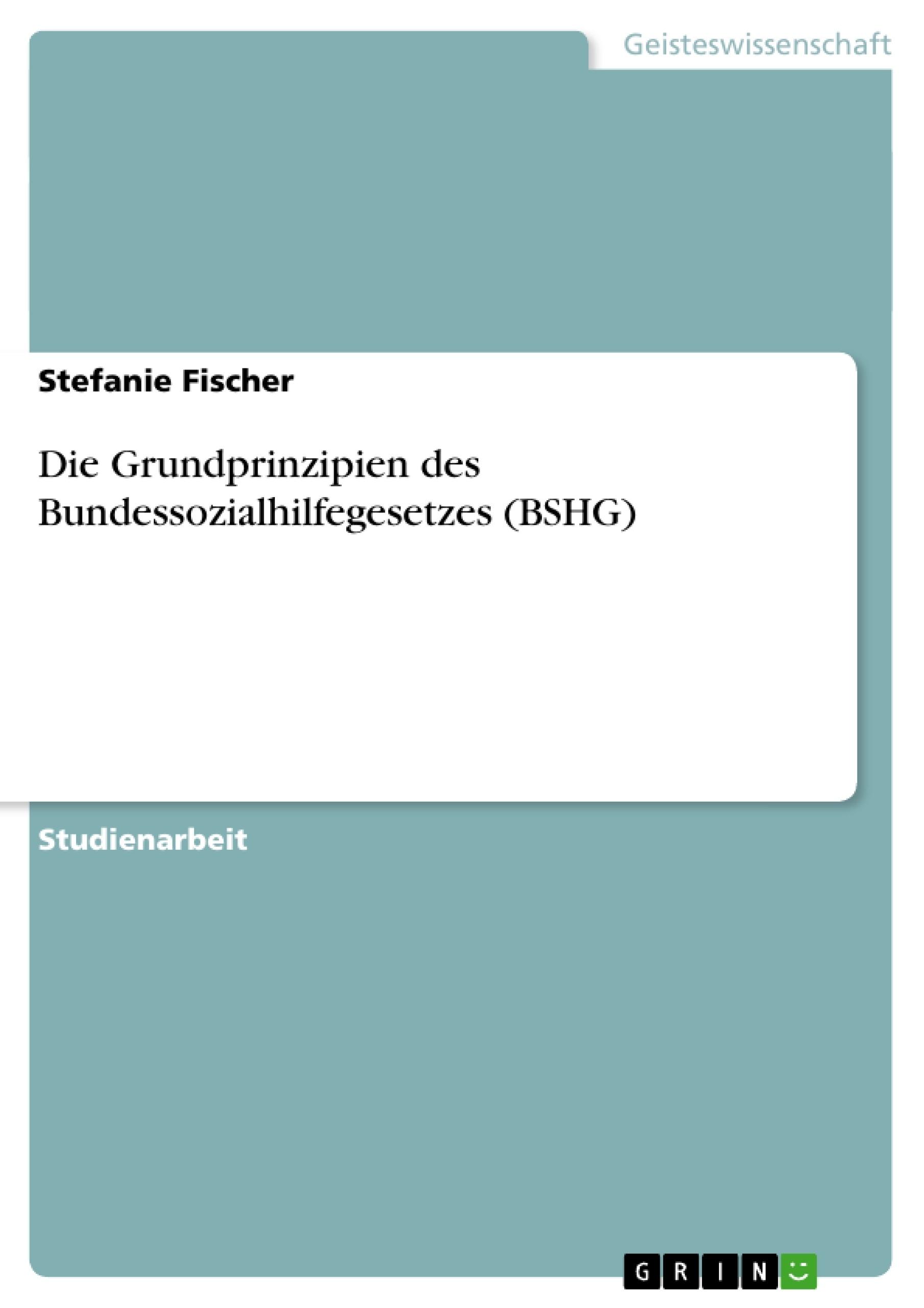 Titel: Die Grundprinzipien des Bundessozialhilfegesetzes (BSHG)