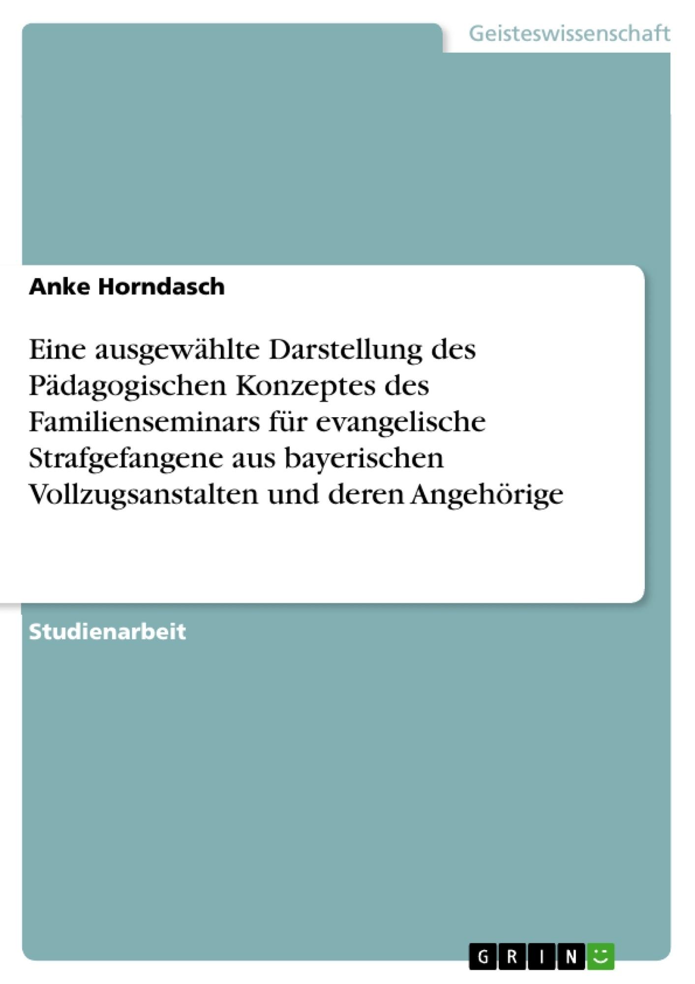 Titel: Eine ausgewählte Darstellung des Pädagogischen Konzeptes des Familienseminars für evangelische Strafgefangene aus bayerischen Vollzugsanstalten und deren Angehörige