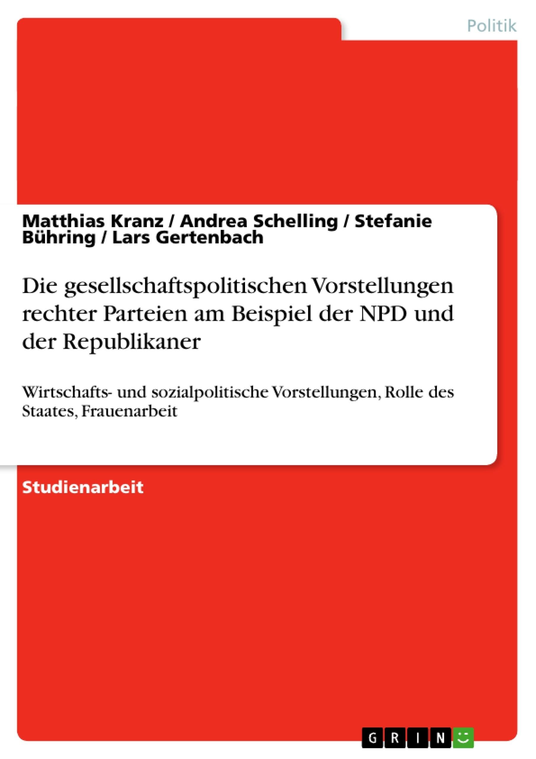 Titel: Die gesellschaftspolitischen Vorstellungen rechter Parteien am Beispiel der NPD und der Republikaner