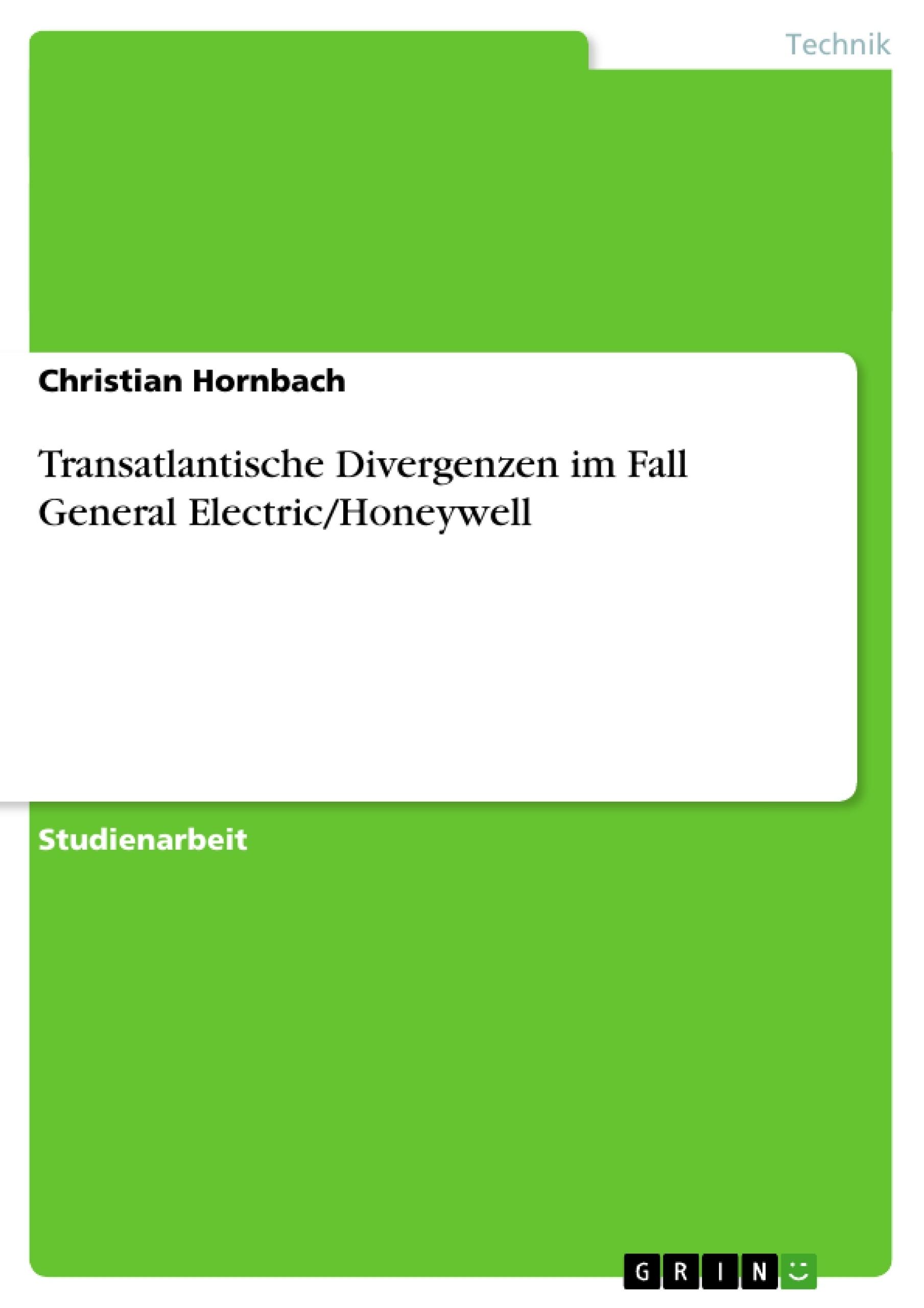 Titel: Transatlantische Divergenzen im Fall General Electric/Honeywell