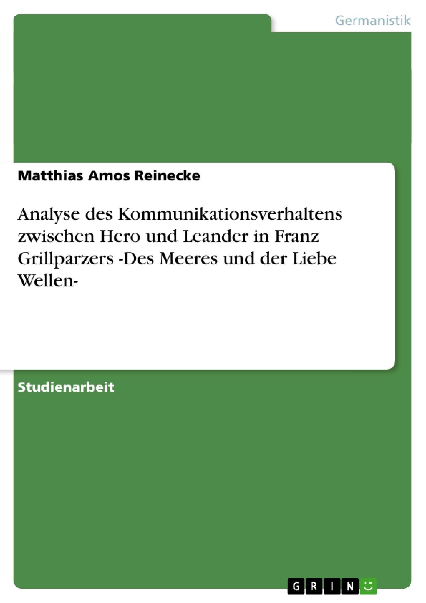 Titel: Analyse des Kommunikationsverhaltens zwischen Hero und Leander in Franz Grillparzers -Des Meeres und der Liebe Wellen-