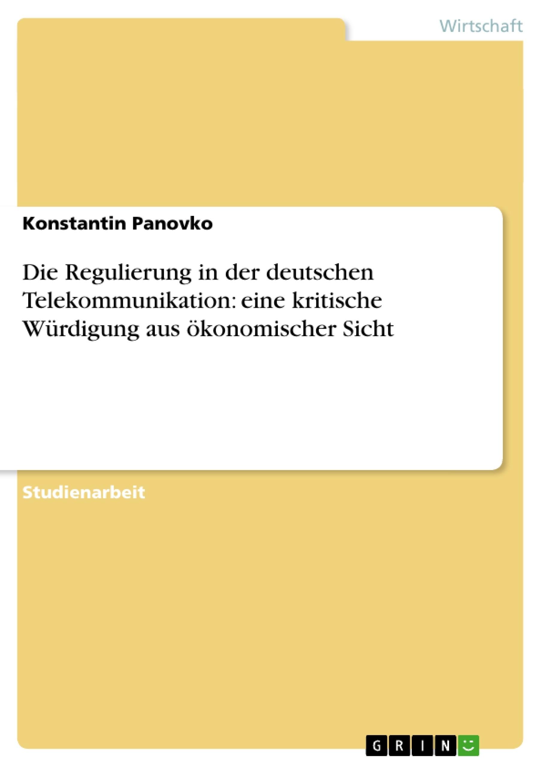 Titel: Die Regulierung in der deutschen Telekommunikation: eine kritische Würdigung aus ökonomischer Sicht