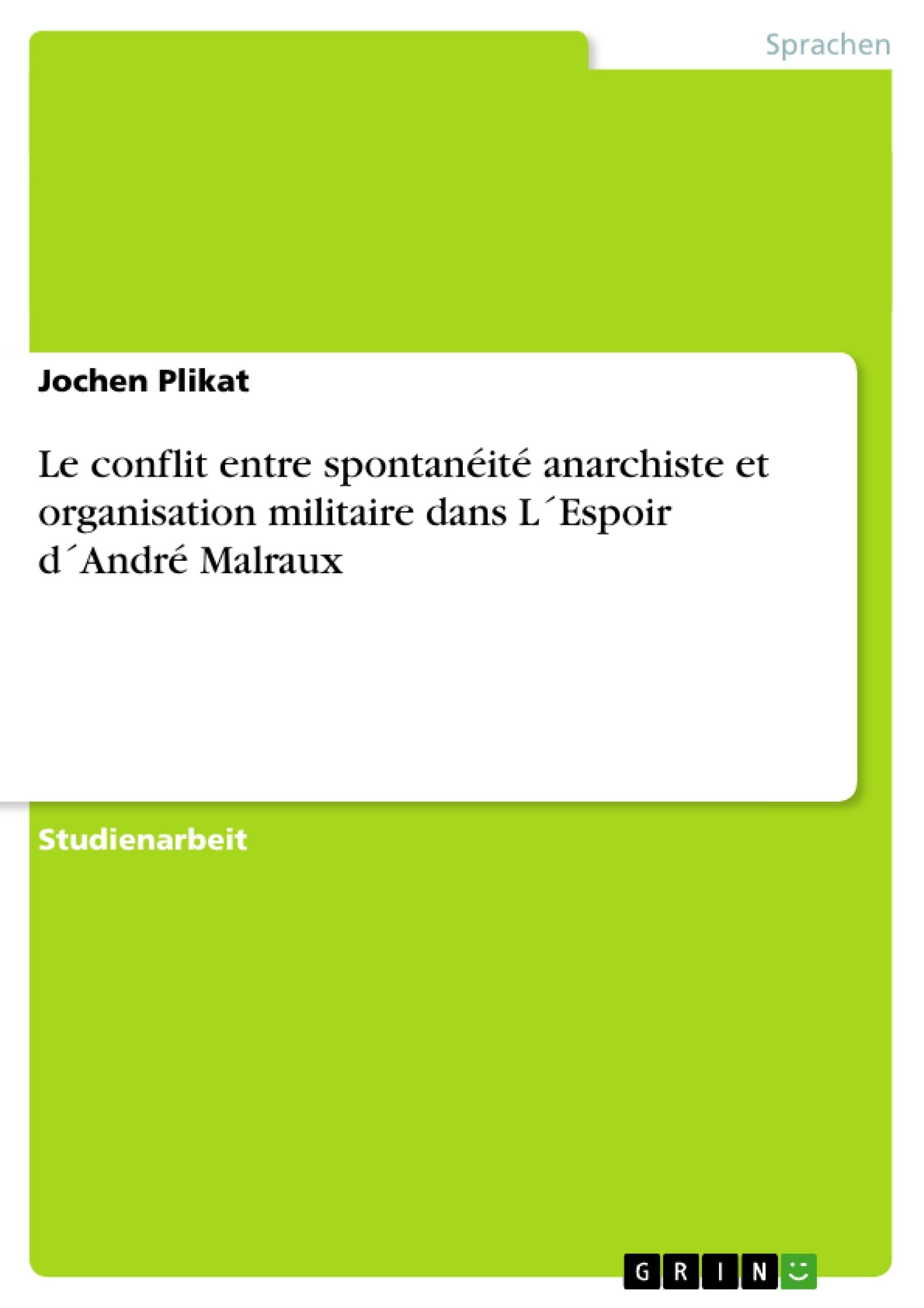 Titel: Le conflit entre spontanéité anarchiste et organisation militaire dans L´Espoir d´André Malraux