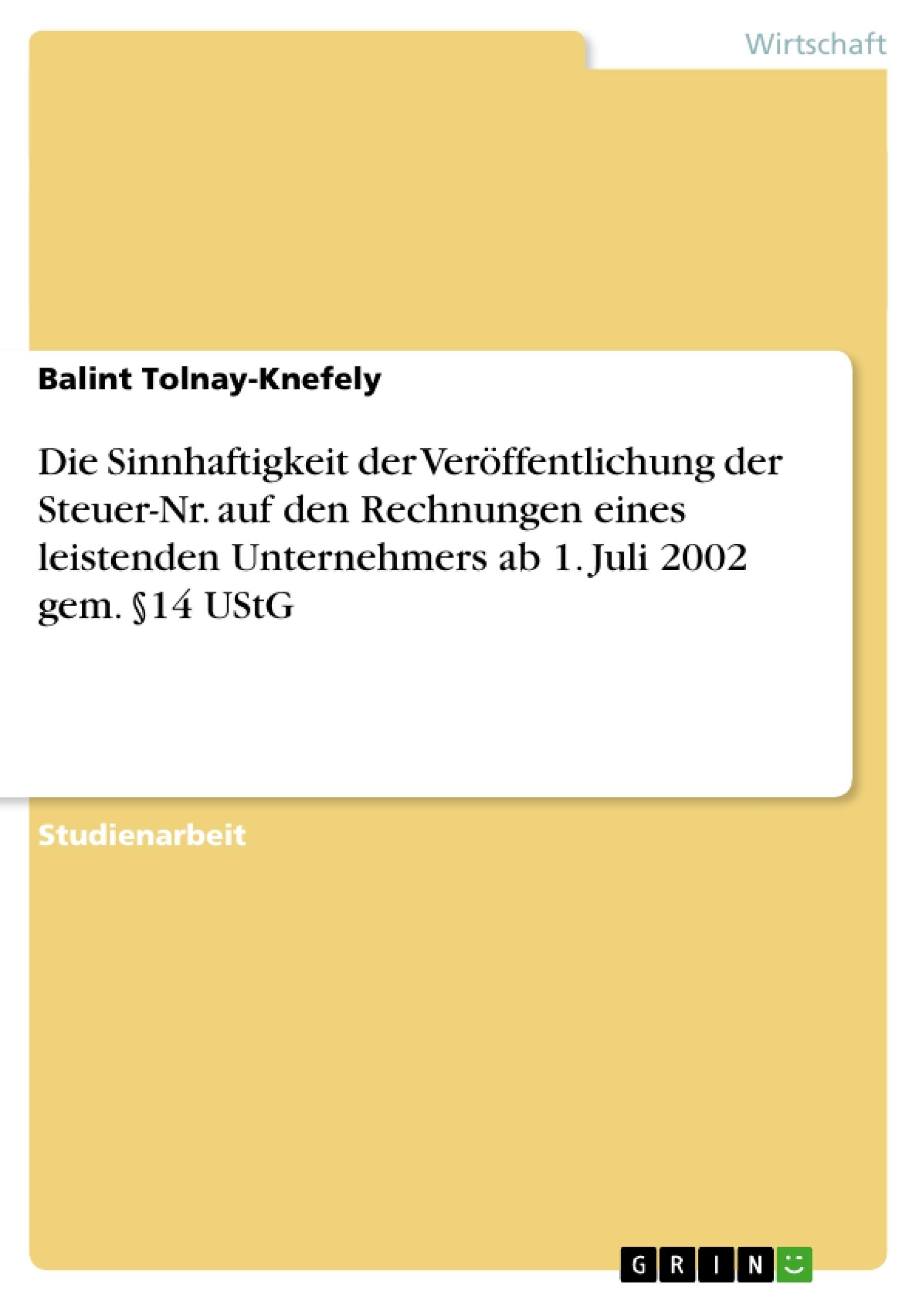Titel: Die Sinnhaftigkeit der Veröffentlichung der Steuer-Nr.  auf den Rechnungen eines leistenden Unternehmers  ab 1. Juli 2002 gem. §14 UStG