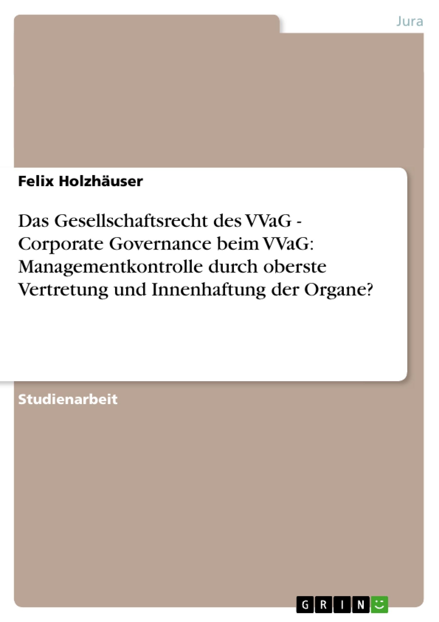 Titel: Das Gesellschaftsrecht des VVaG - Corporate Governance beim VVaG: Managementkontrolle durch oberste Vertretung und Innenhaftung der Organe?