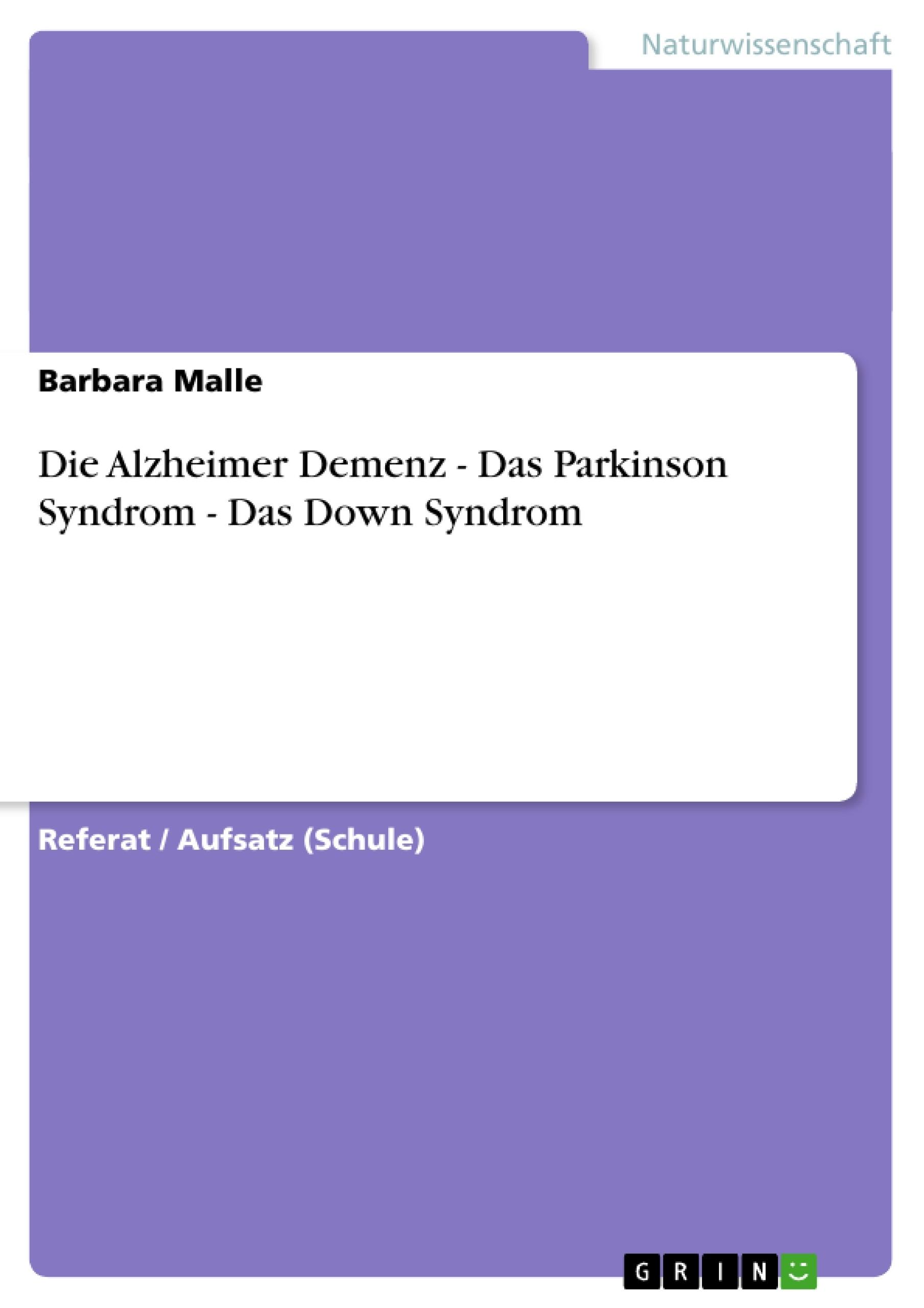 Titel: Die Alzheimer Demenz - Das Parkinson Syndrom - Das Down Syndrom