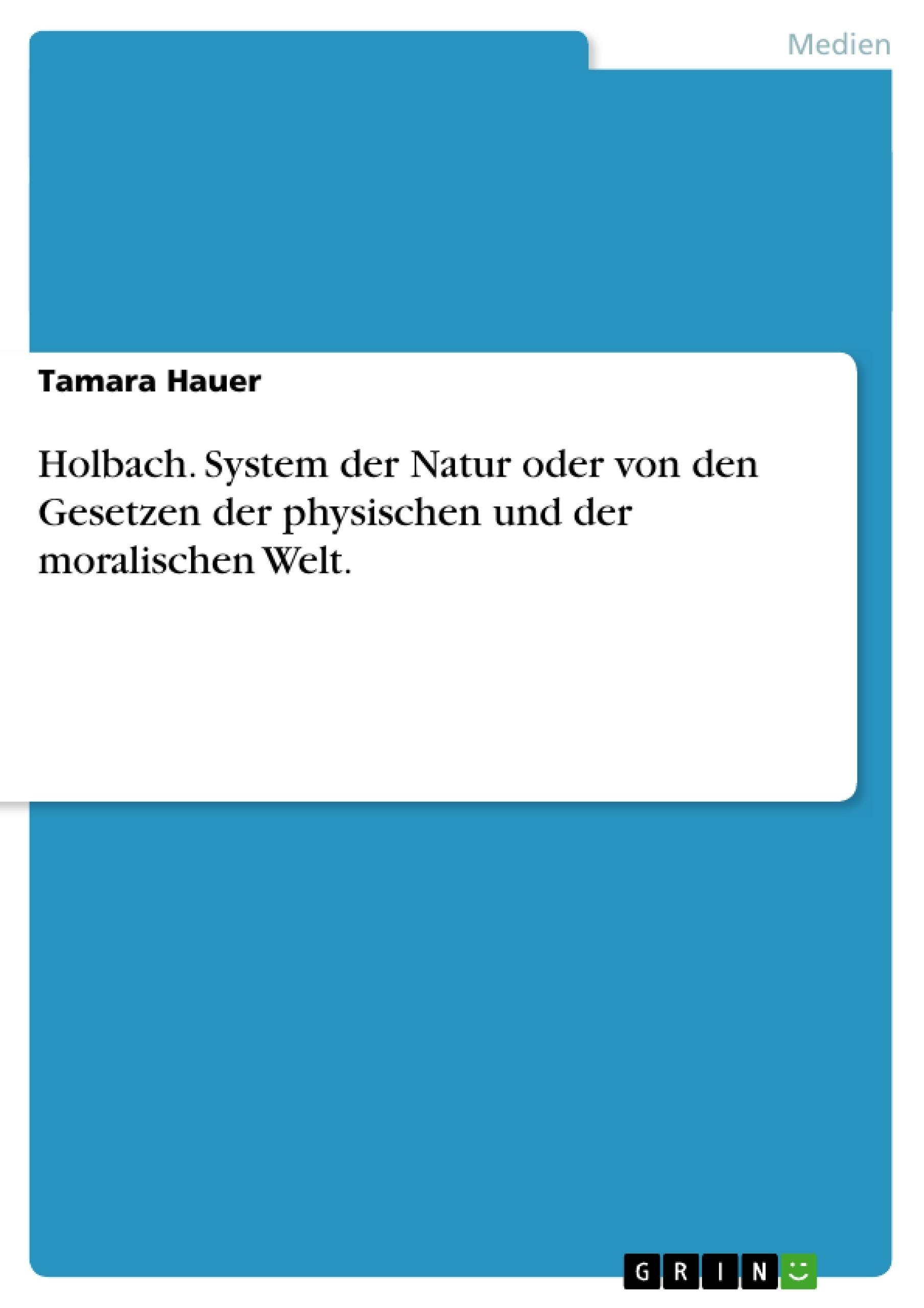 Titel: Holbach. System der Natur oder von den Gesetzen der physischen und der moralischen Welt.