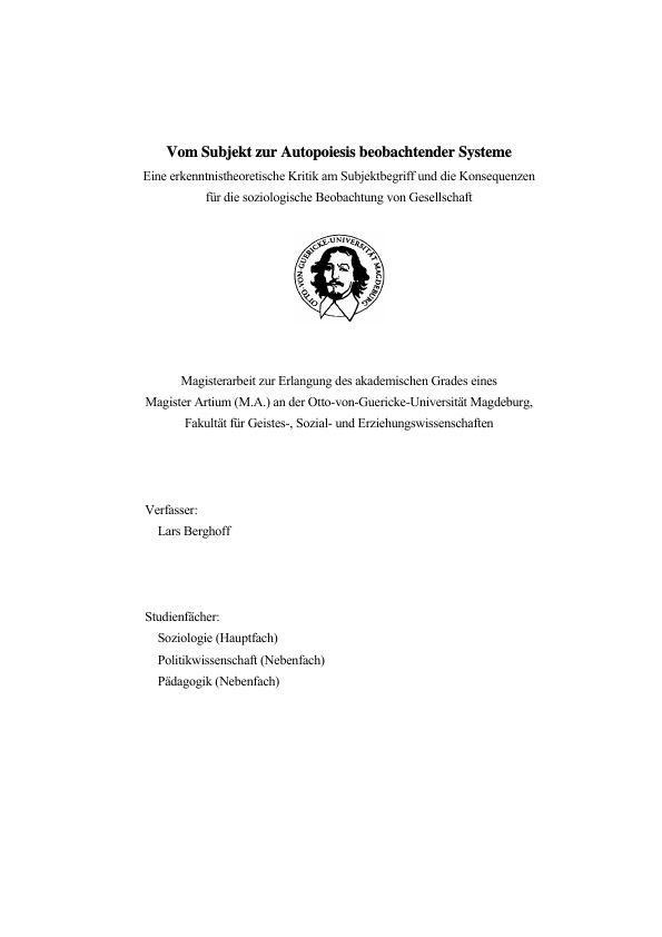 Titel: Vom Subjekt zur Autopoiesis beobachtender Systeme - Eine erkenntnistheoretische Kritik am Subjektbegriff und die Konsequenzen für die soziologische Beobachtung von Gesellschaft