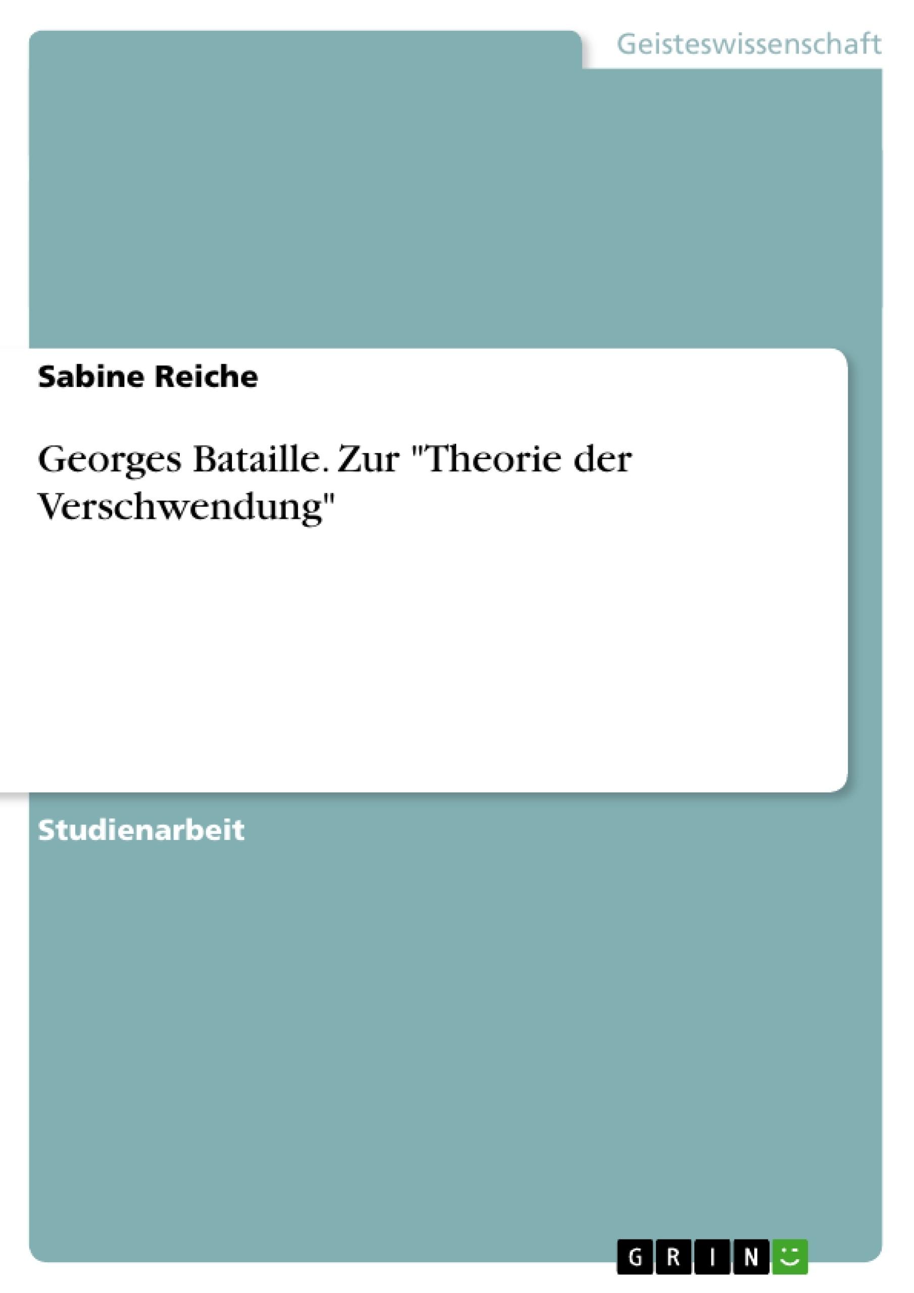 """Titel: Georges Bataille. Zur """"Theorie der Verschwendung"""""""