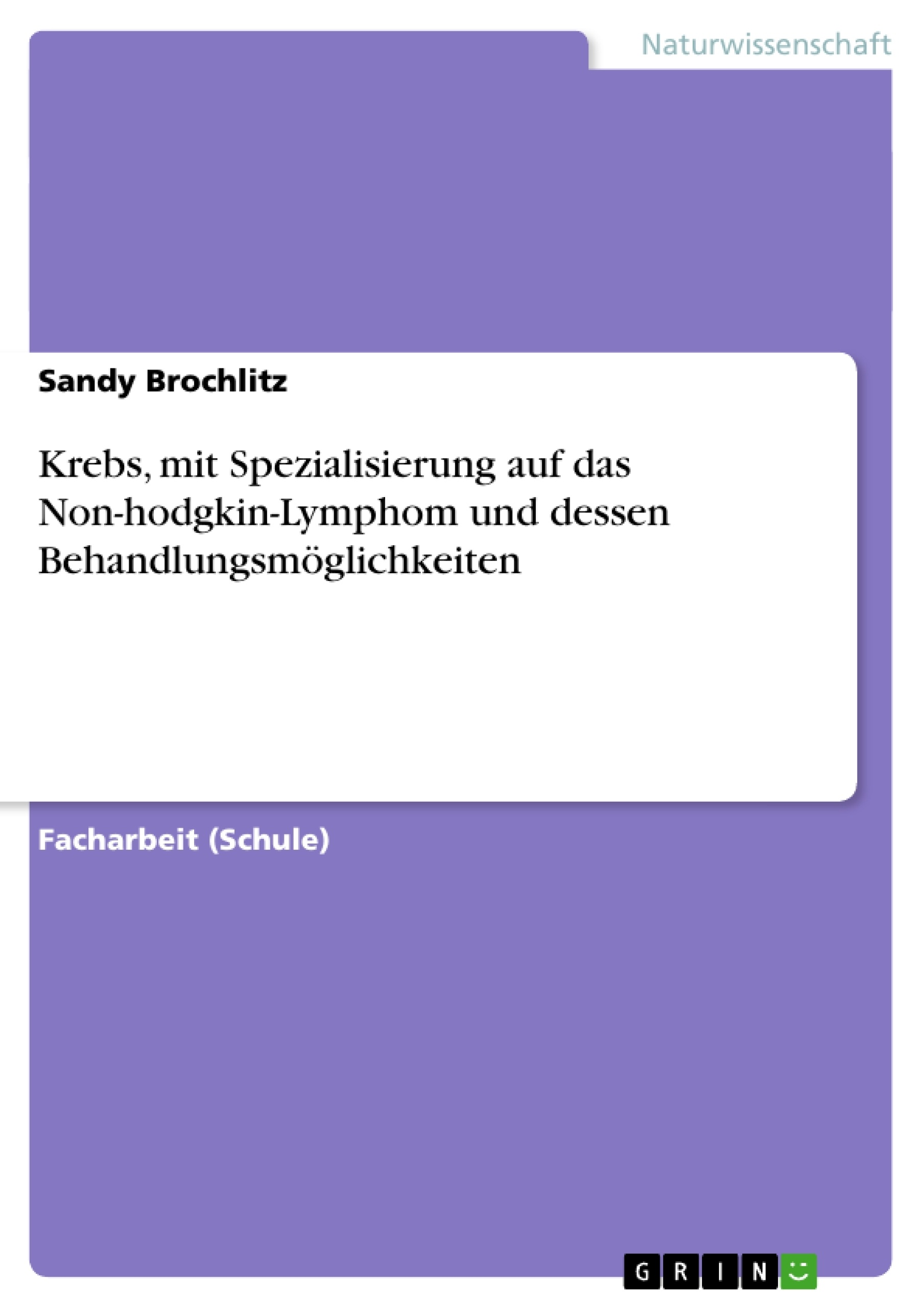 Titel: Krebs, mit Spezialisierung auf das Non-hodgkin-Lymphom und dessen Behandlungsmöglichkeiten