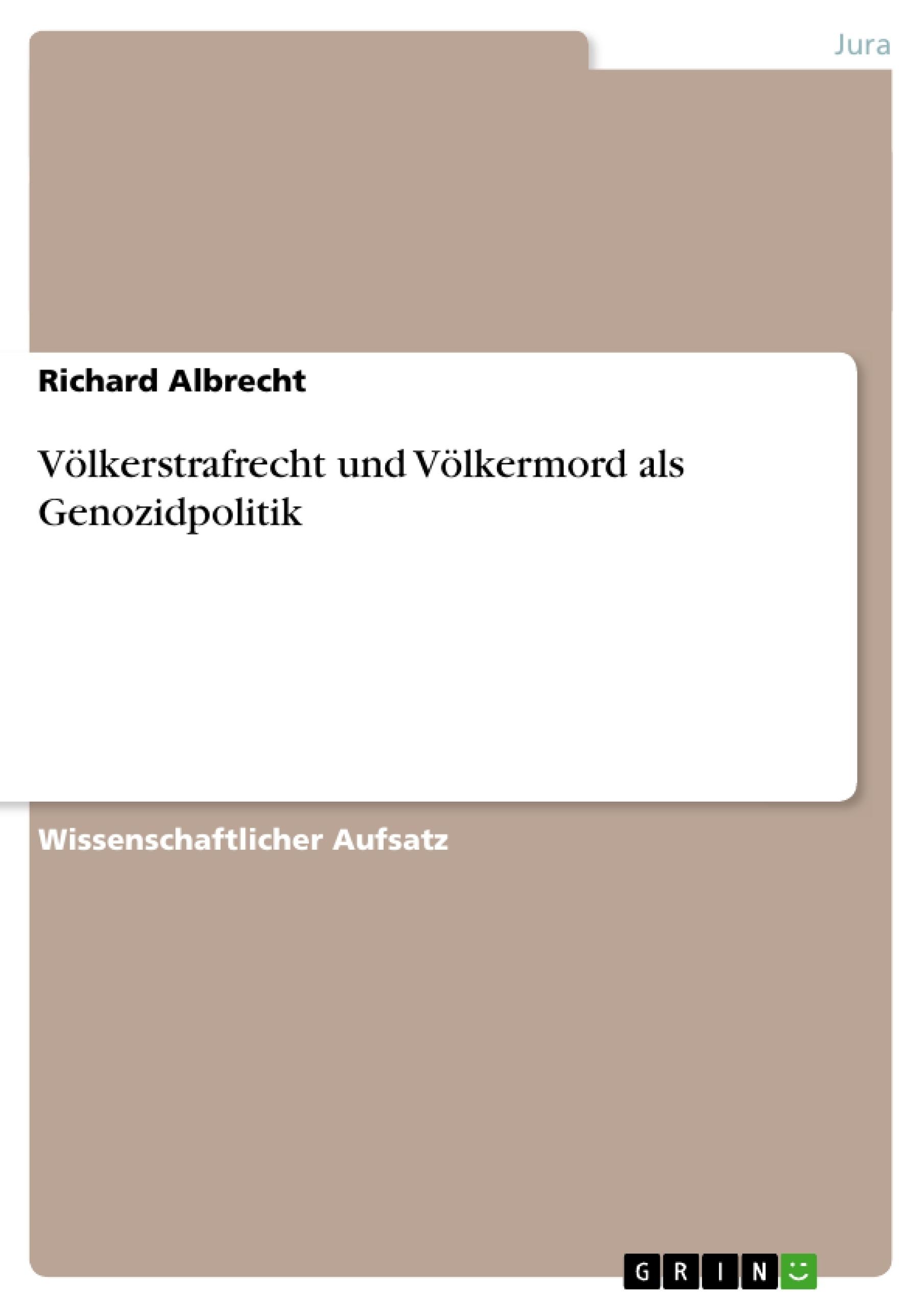 Titel: Völkerstrafrecht und Völkermord als Genozidpolitik