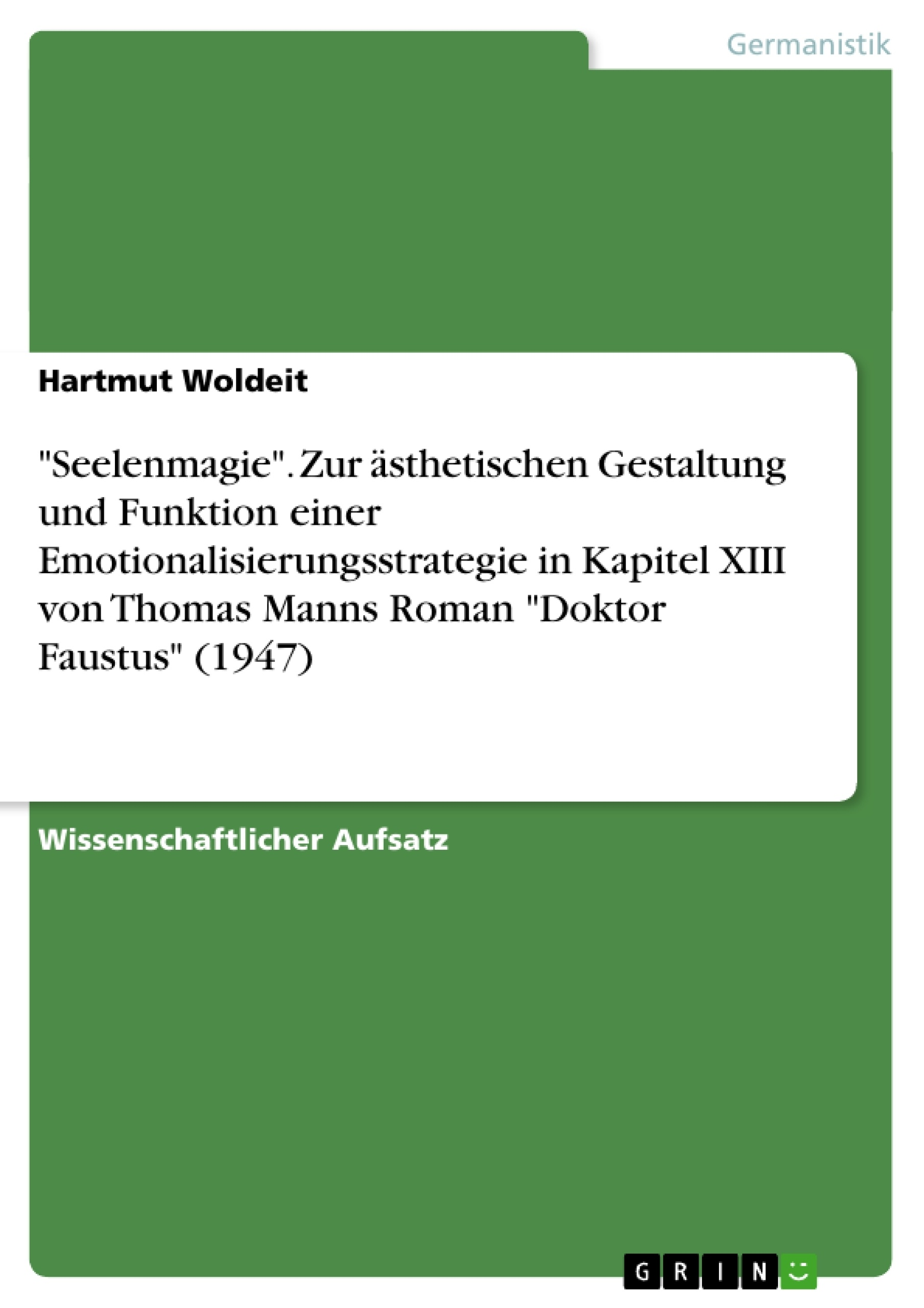 """Titel: """"Seelenmagie"""". Zur ästhetischen Gestaltung und Funktion einer Emotionalisierungsstrategie in Kapitel XIII von Thomas Manns Roman """"Doktor Faustus"""" (1947)"""