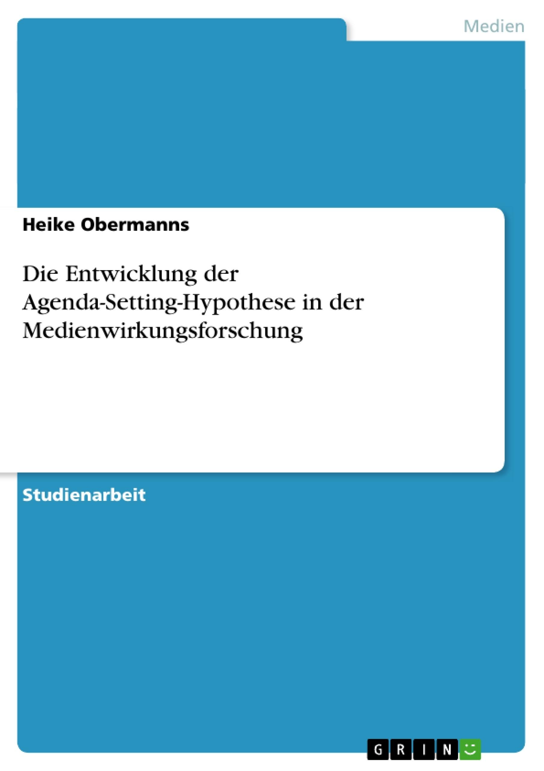 Titel: Die Entwicklung der Agenda-Setting-Hypothese in der Medienwirkungsforschung