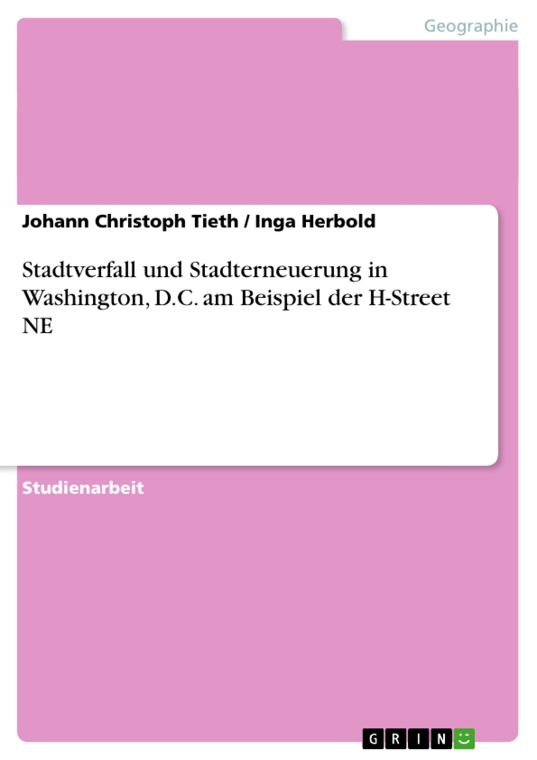 Titel: Stadtverfall und Stadterneuerung in Washington, D.C. am Beispiel der H-Street NE
