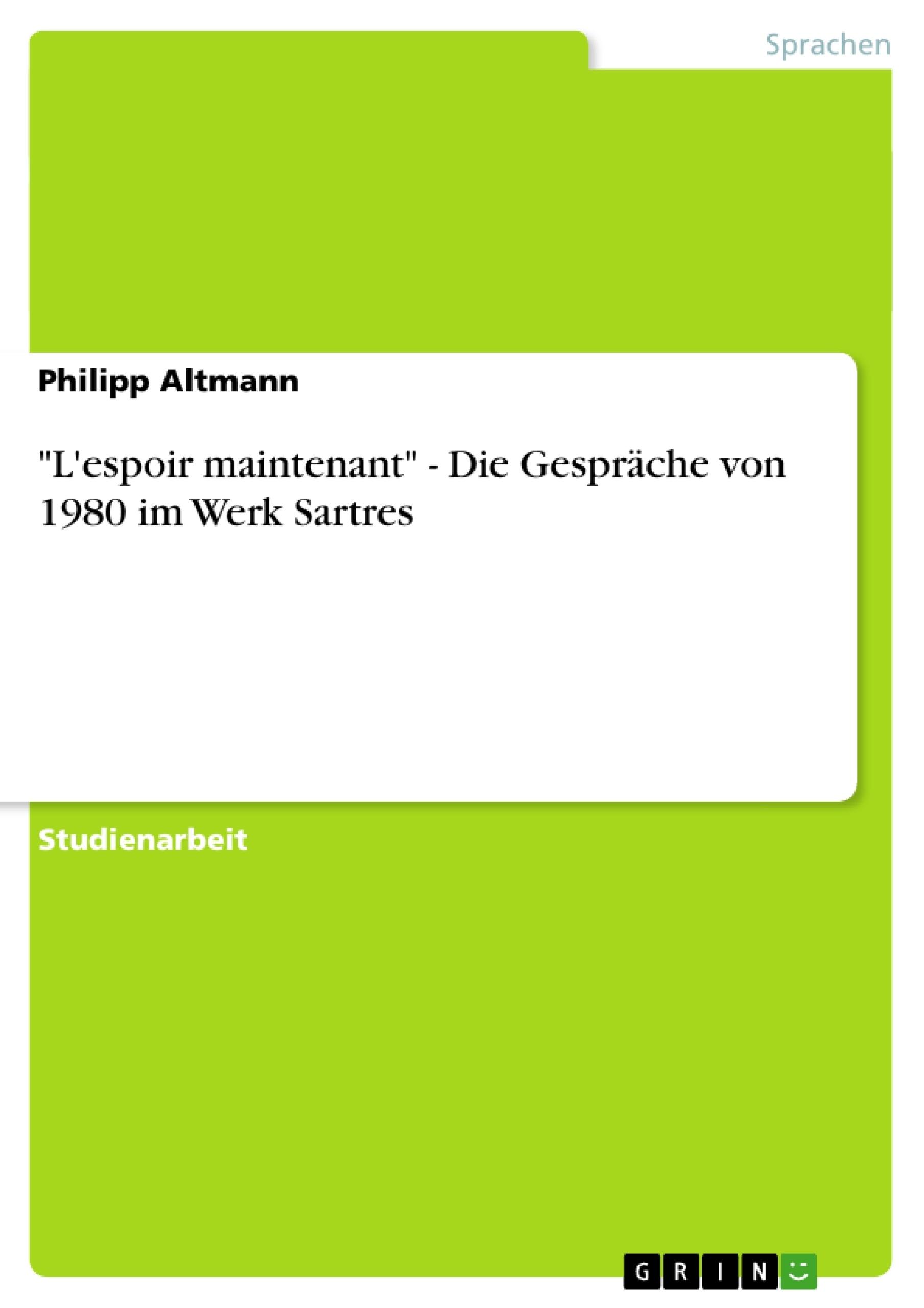 """Titel: """"L'espoir maintenant"""" - Die Gespräche von 1980 im Werk Sartres"""