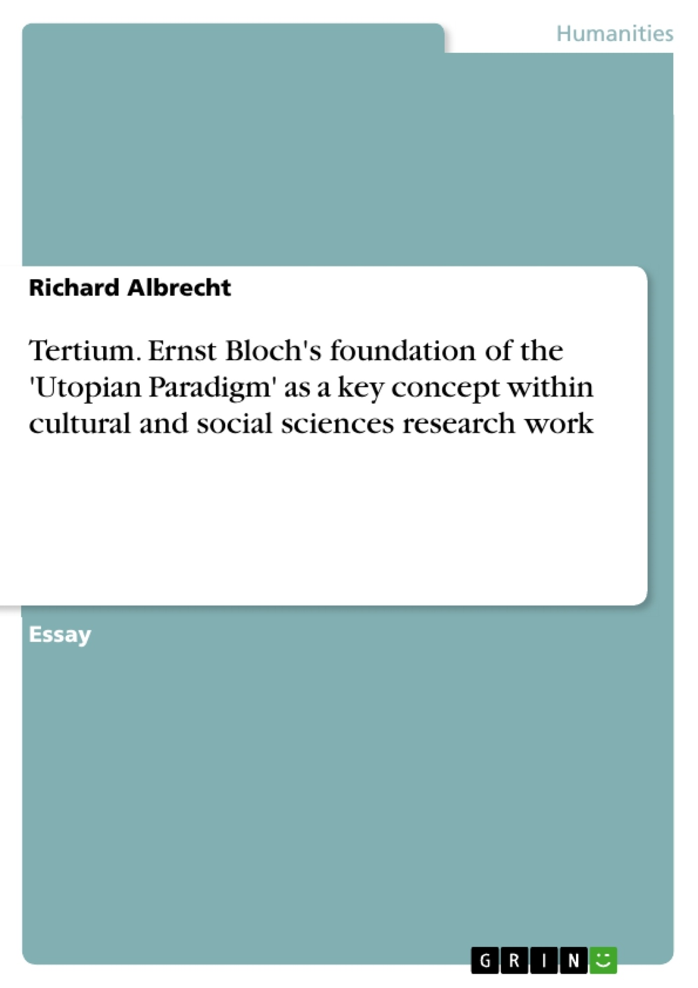 Title: Tertium. Ernst Bloch's foundation of the 'Utopian Paradigm' as a key concept within cultural and social sciences research work