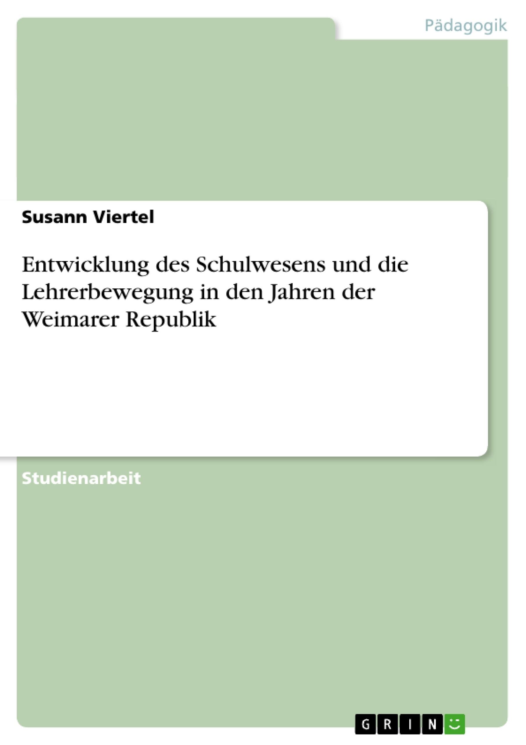Titel: Entwicklung des Schulwesens und die Lehrerbewegung in den Jahren der Weimarer Republik