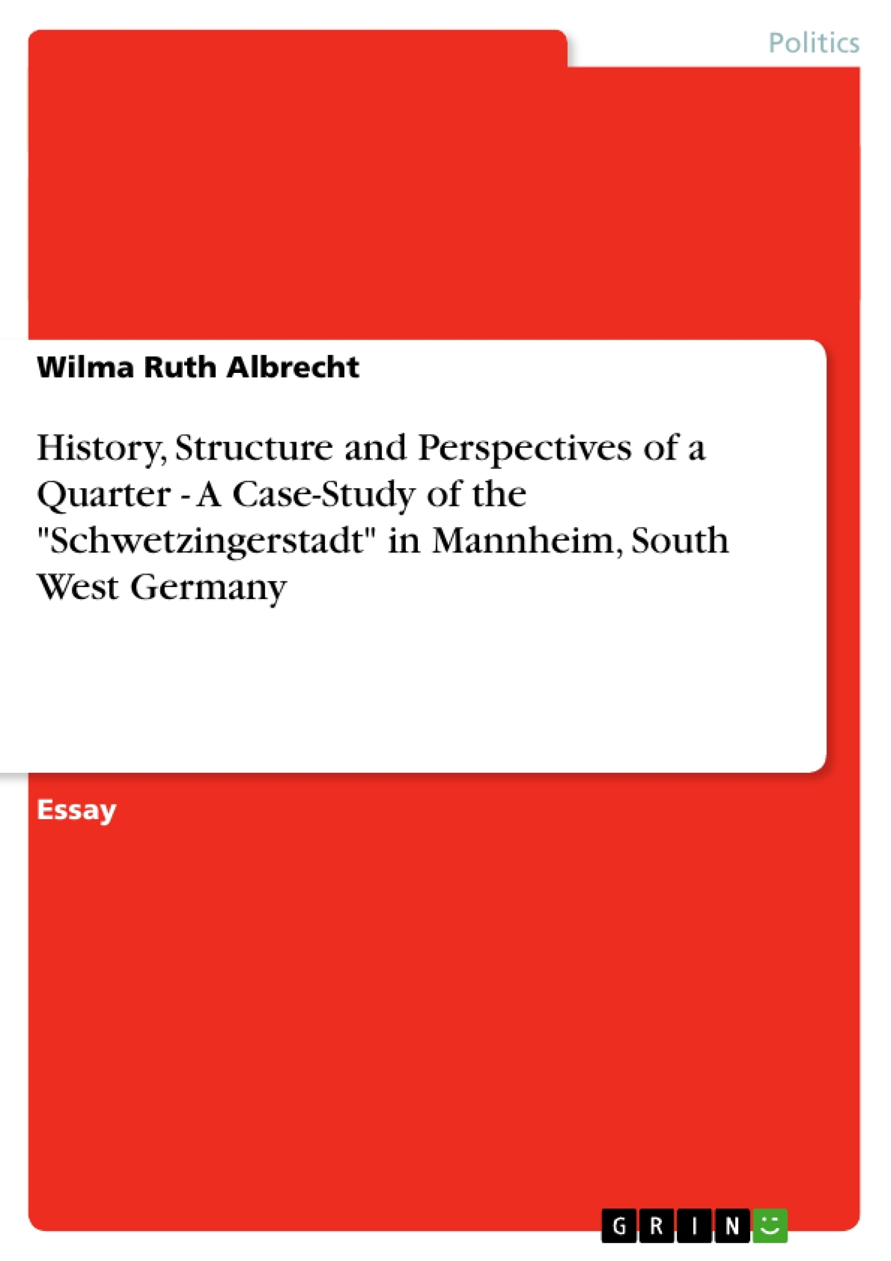"""Title: History, Structure and Perspectives of a Quarter - A Case-Study of the """"Schwetzingerstadt"""" in Mannheim, South West Germany"""