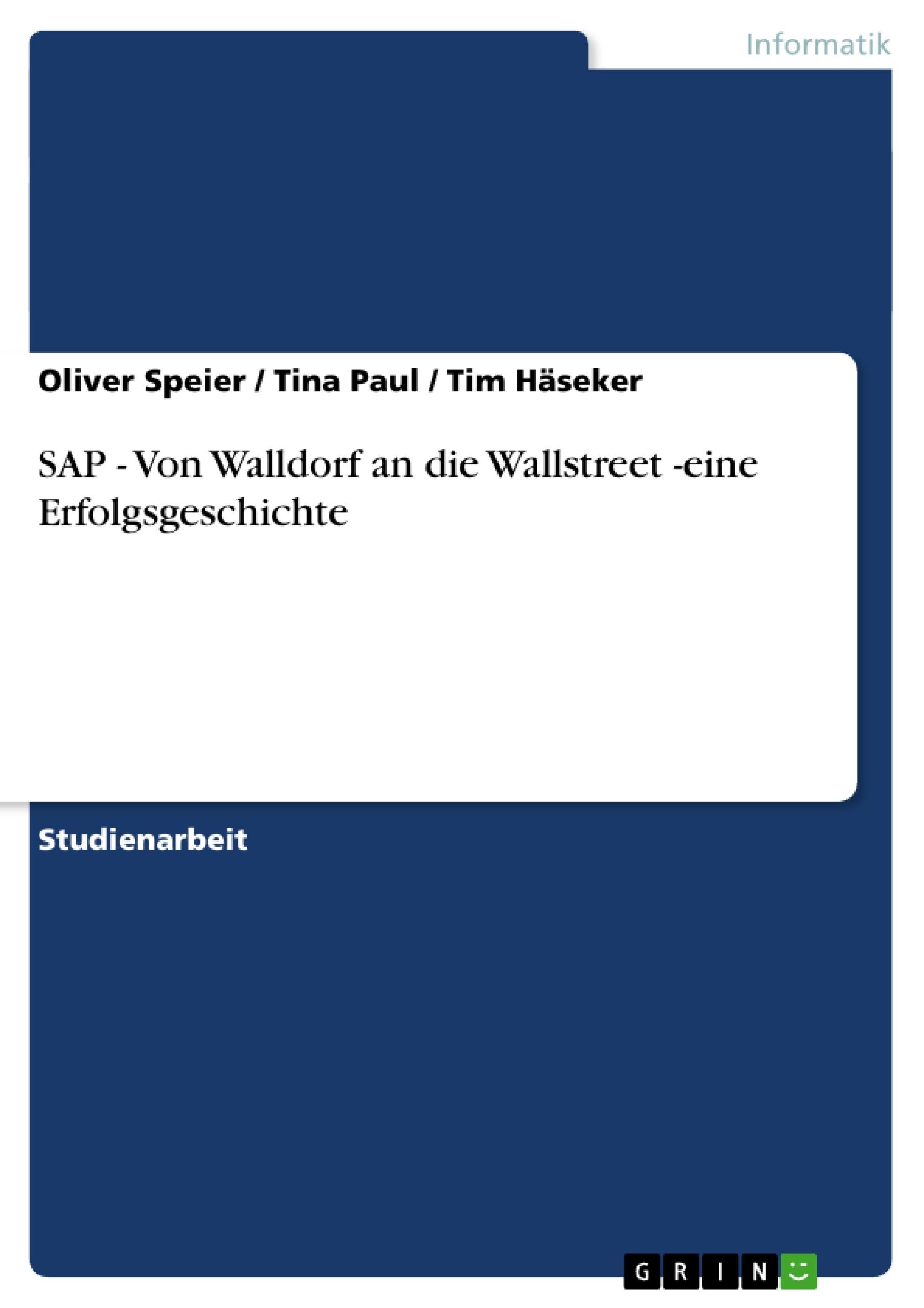 Titel: SAP - Von Walldorf an die Wallstreet -eine Erfolgsgeschichte