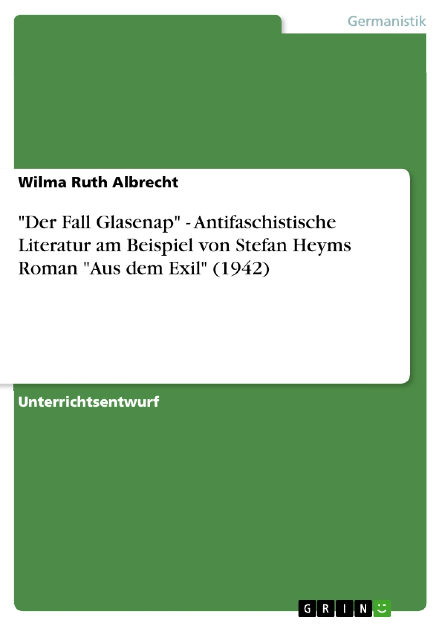 """Titel: """"Der Fall Glasenap"""" - Antifaschistische Literatur am Beispiel von Stefan Heyms Roman """"Aus dem Exil"""" (1942)"""