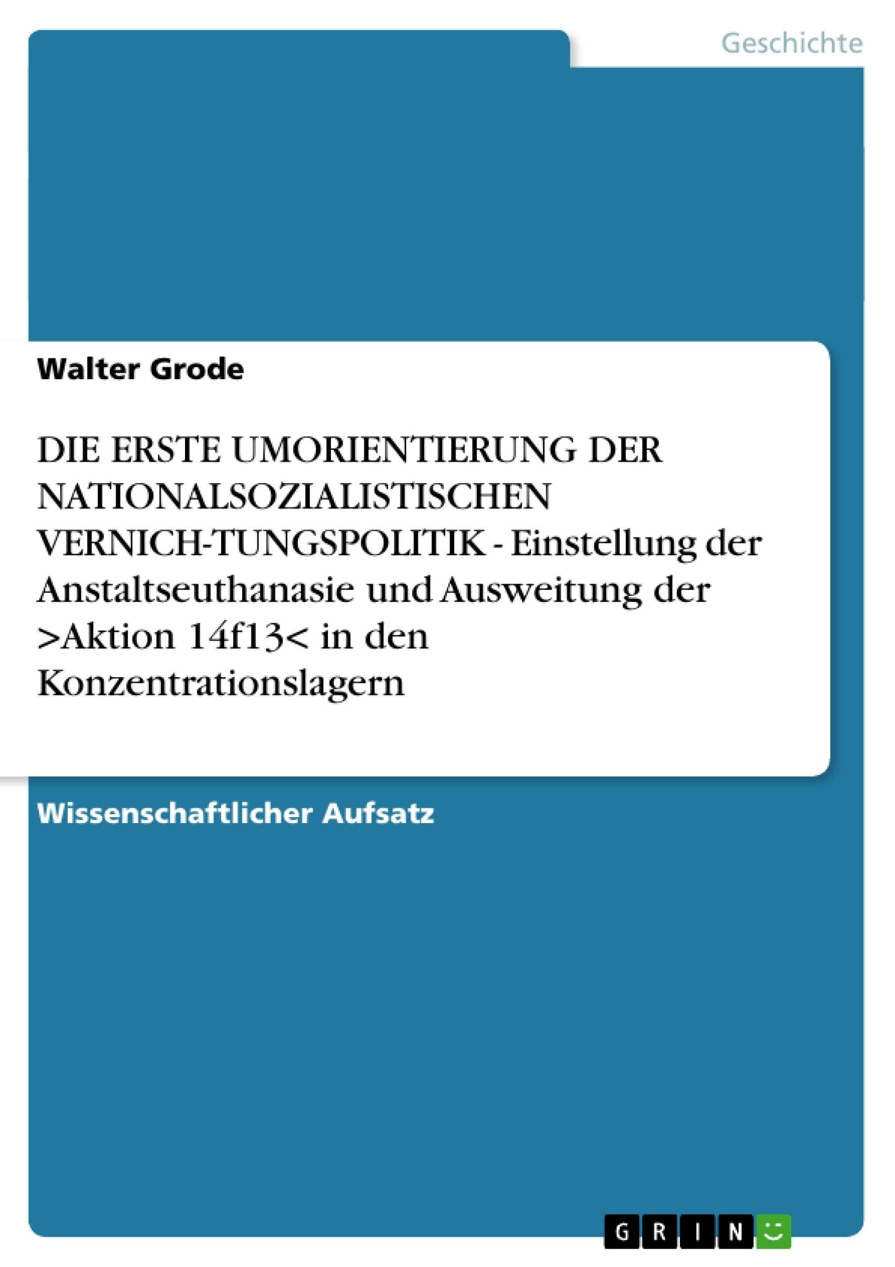 Titel: DIE ERSTE UMORIENTIERUNG DER NATIONALSOZIALISTISCHEN VERNICH-TUNGSPOLITIK - Einstellung der Anstaltseuthanasie und Ausweitung der >Aktion 14f13< in den Konzentrationslagern