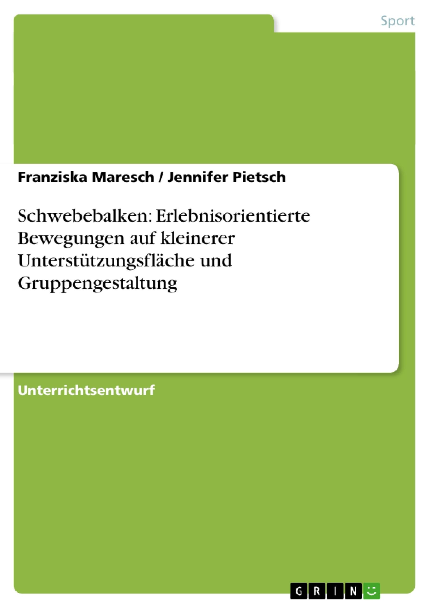 Titel: Schwebebalken: Erlebnisorientierte Bewegungen auf kleinerer Unterstützungsfläche und Gruppengestaltung