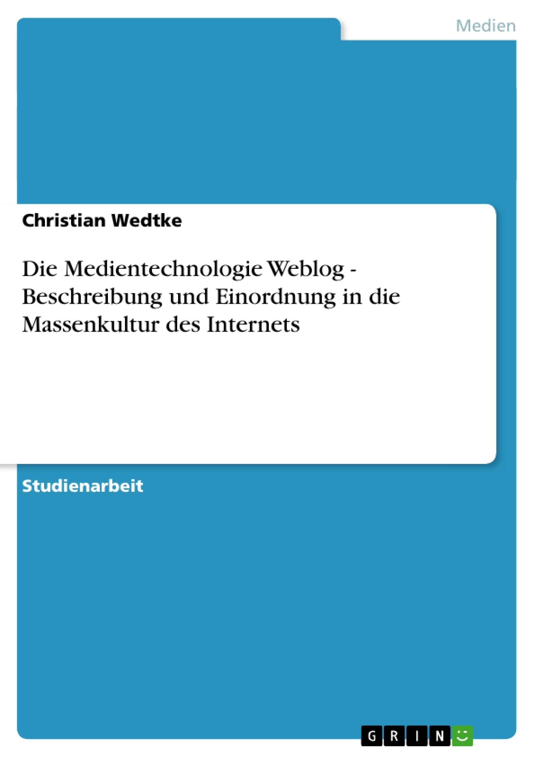 Titel: Die Medientechnologie Weblog - Beschreibung und Einordnung in die Massenkultur des Internets