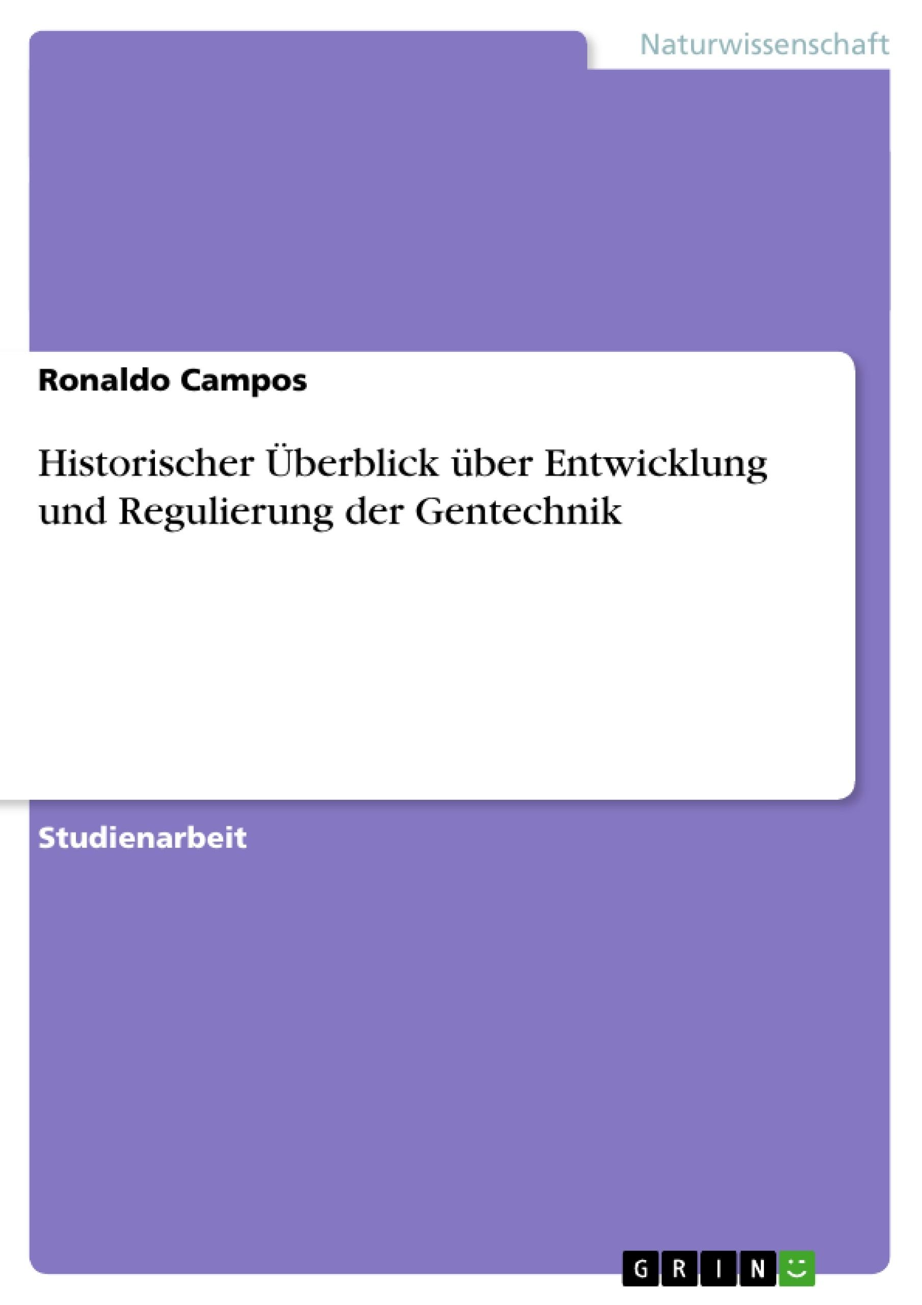 Titel: Historischer Überblick über Entwicklung und  Regulierung der Gentechnik