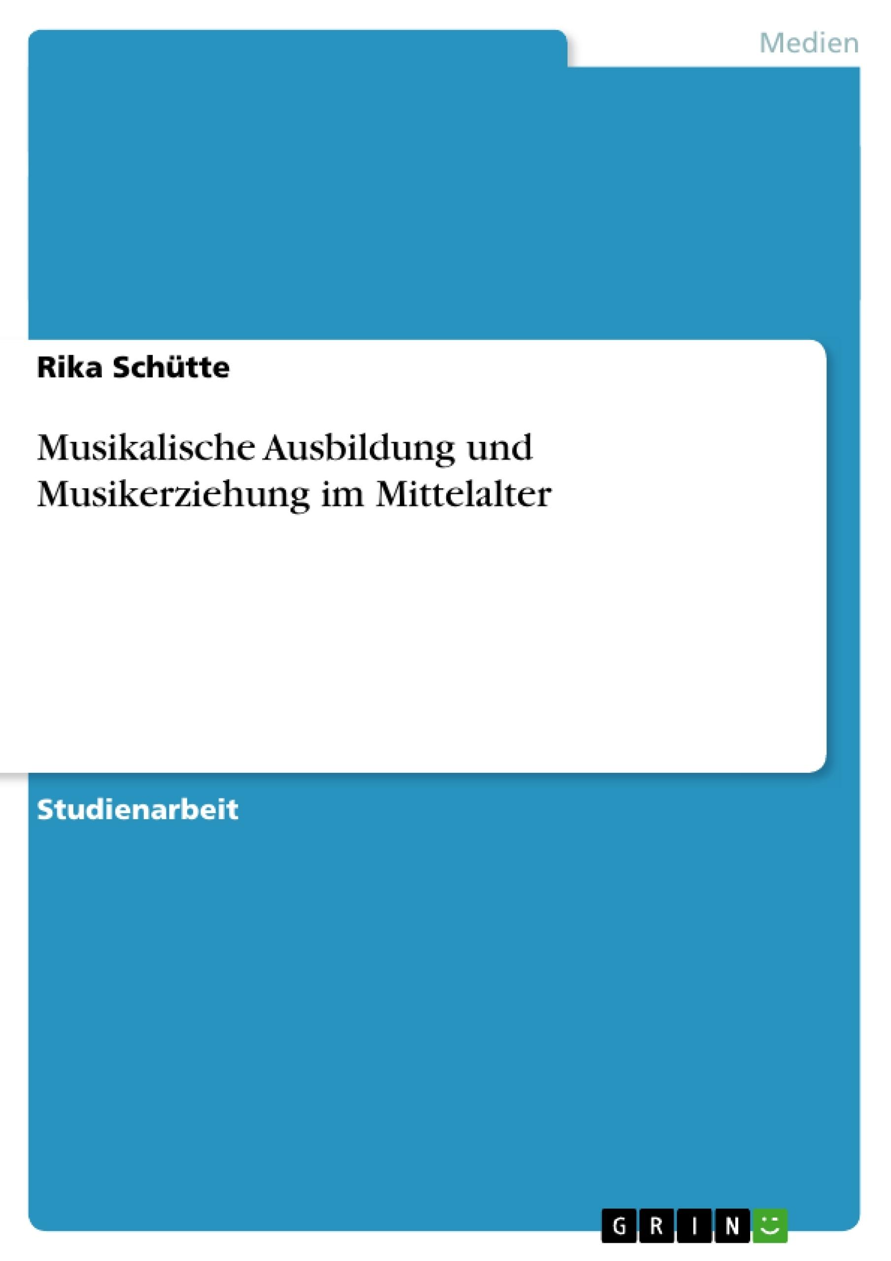 Titel: Musikalische Ausbildung und Musikerziehung im Mittelalter