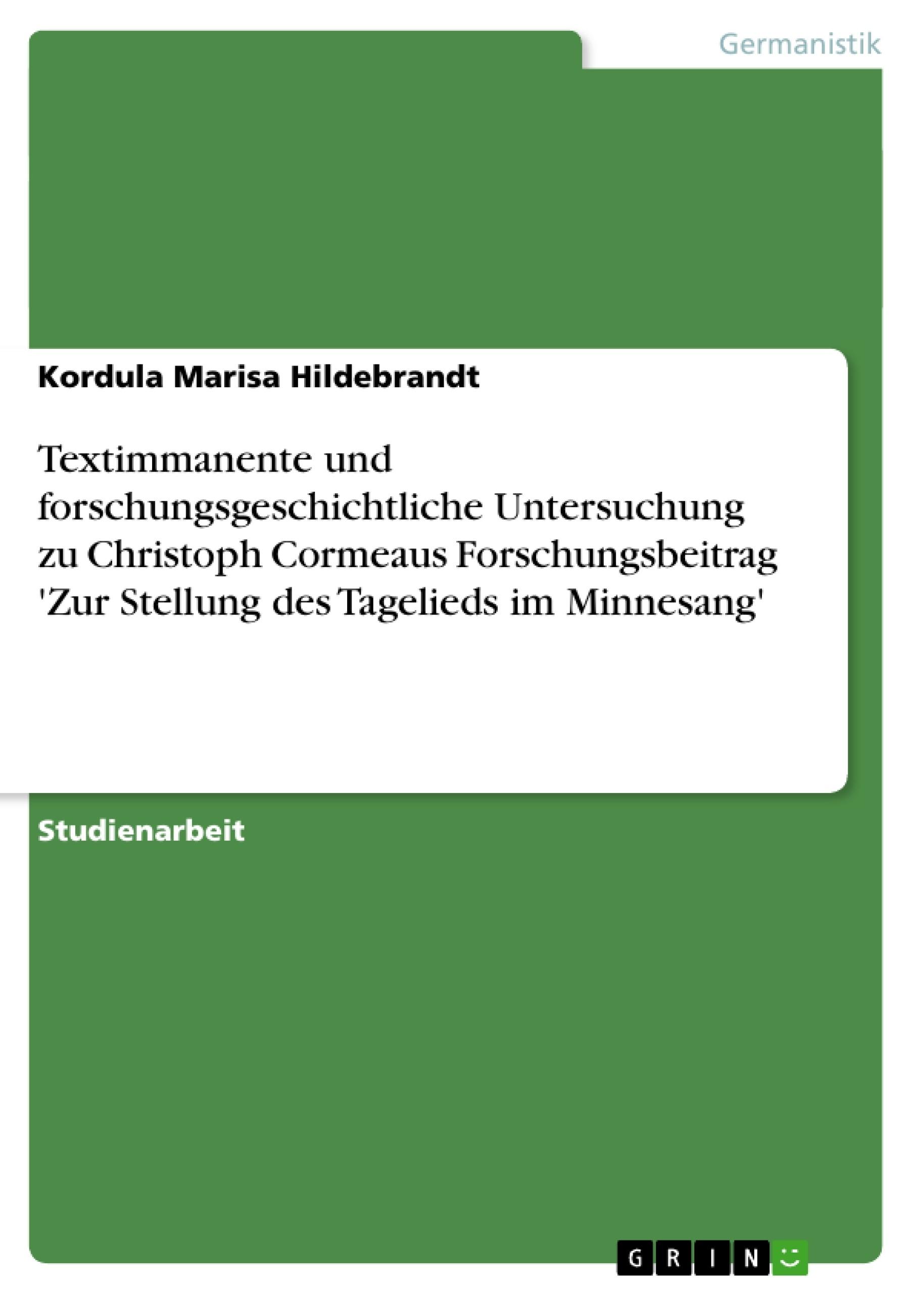 Titel: Textimmanente und forschungsgeschichtliche Untersuchung zu Christoph Cormeaus Forschungsbeitrag 'Zur Stellung des Tagelieds im Minnesang'