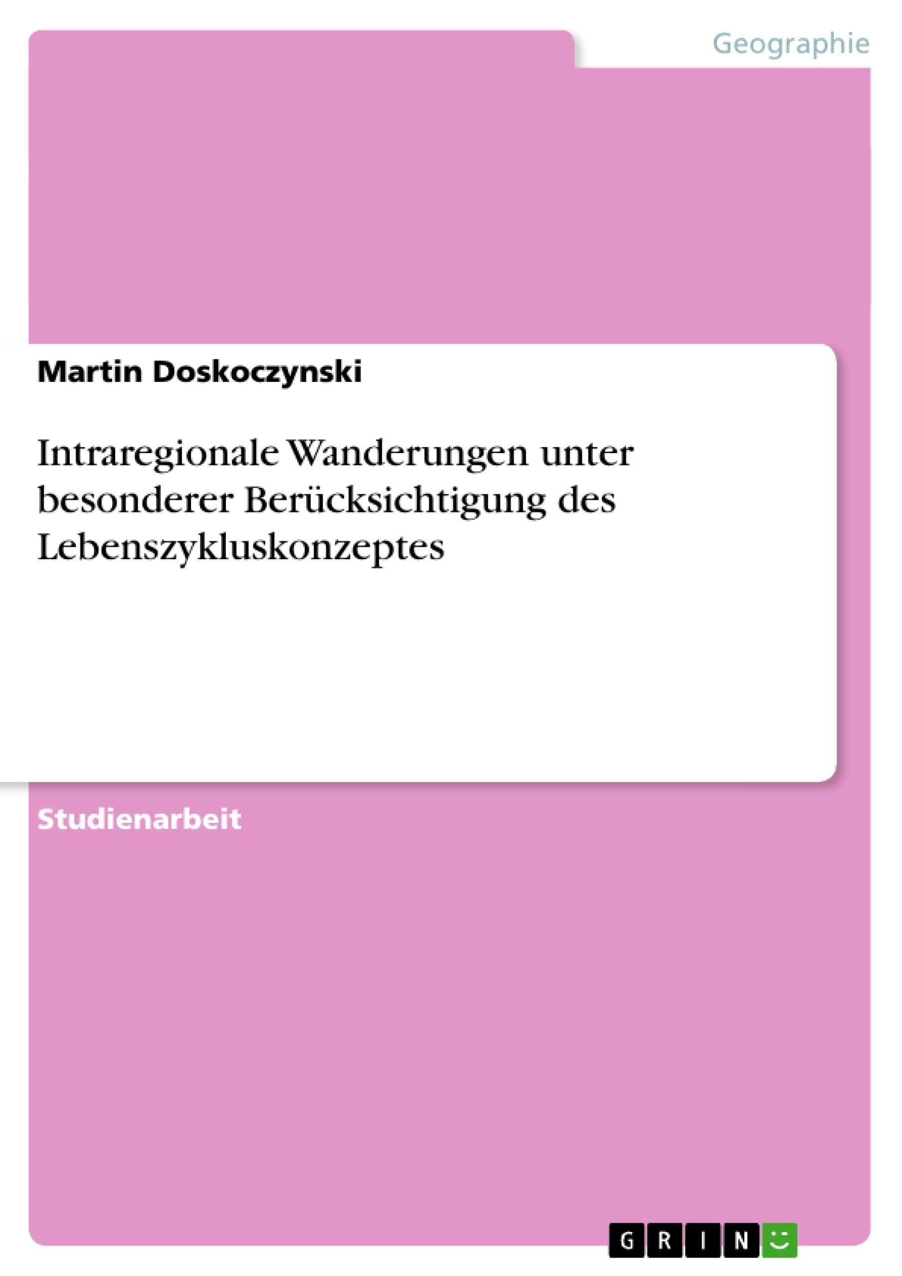 Titel: Intraregionale Wanderungen unter besonderer Berücksichtigung des Lebenszykluskonzeptes