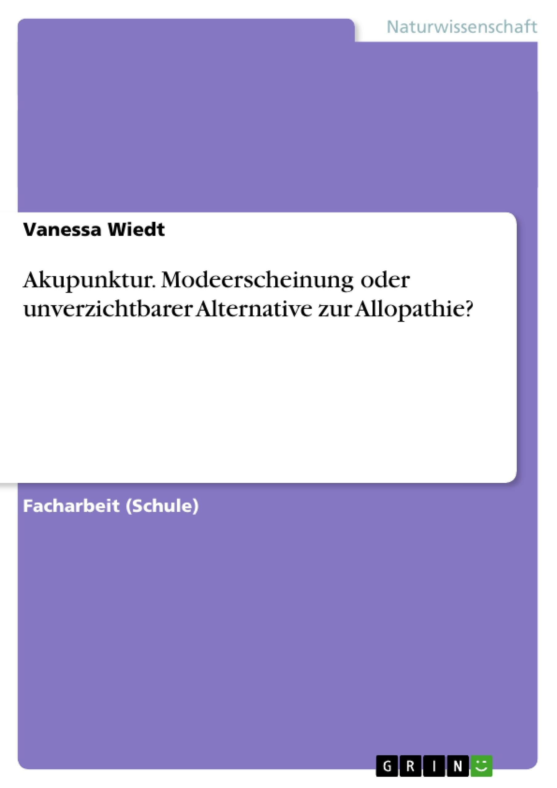 Titel: Akupunktur. Modeerscheinung oder unverzichtbarer Alternative zur Allopathie?