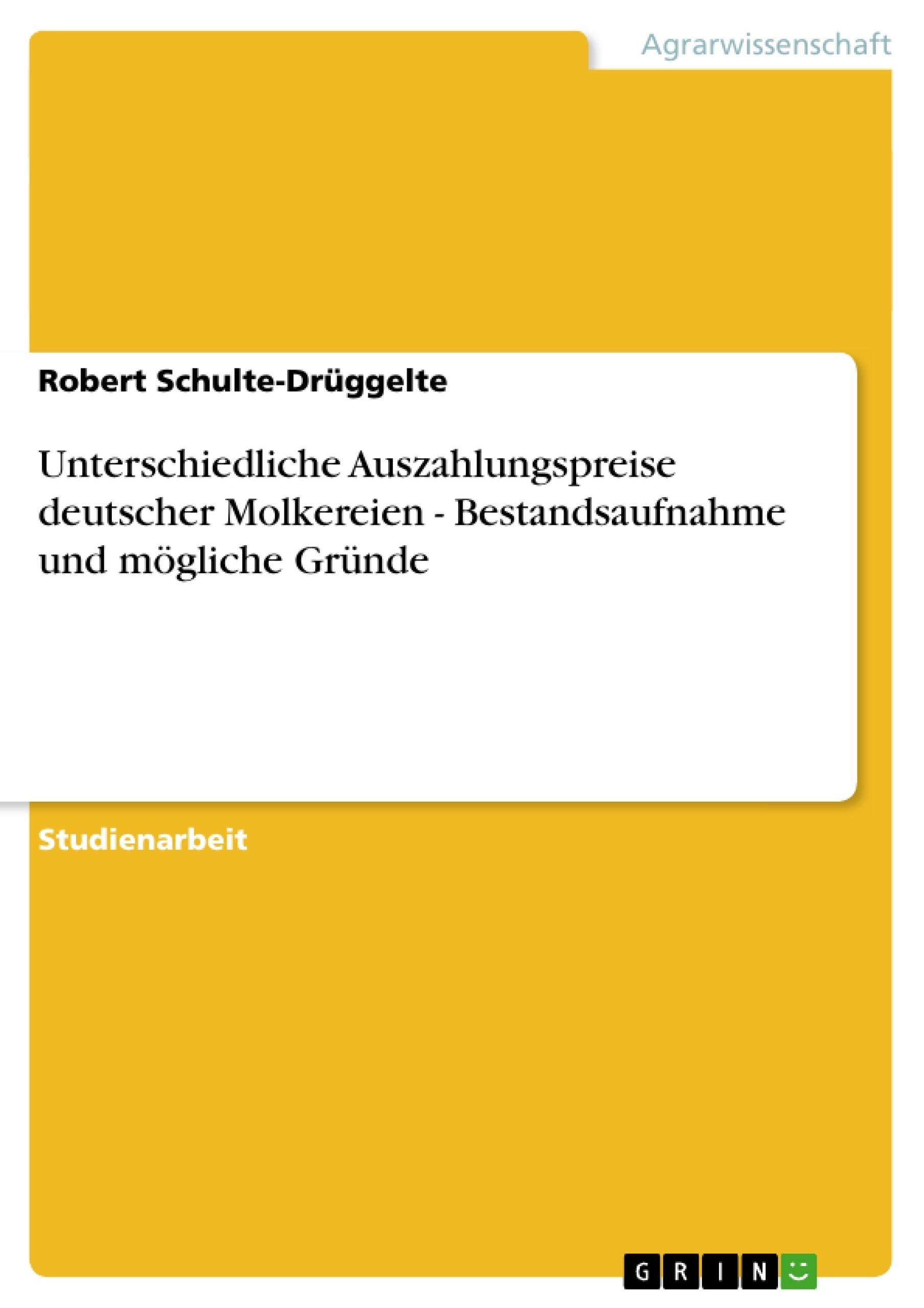 Titel: Unterschiedliche Auszahlungspreise deutscher Molkereien - Bestandsaufnahme und mögliche Gründe