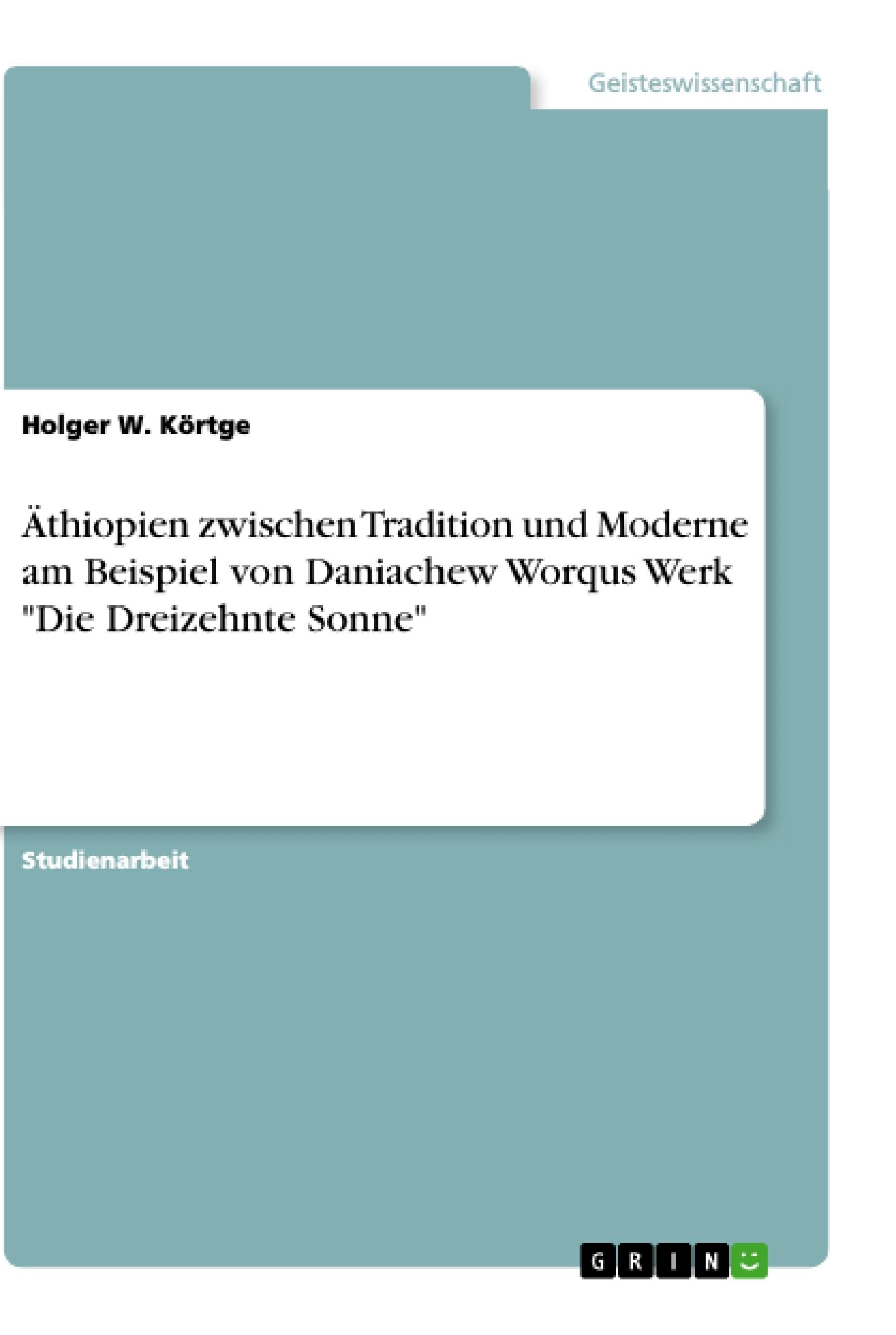 """Titel: Äthiopien zwischen Tradition und Moderne am Beispiel von Daniachew Worqus Werk """"Die Dreizehnte Sonne"""""""