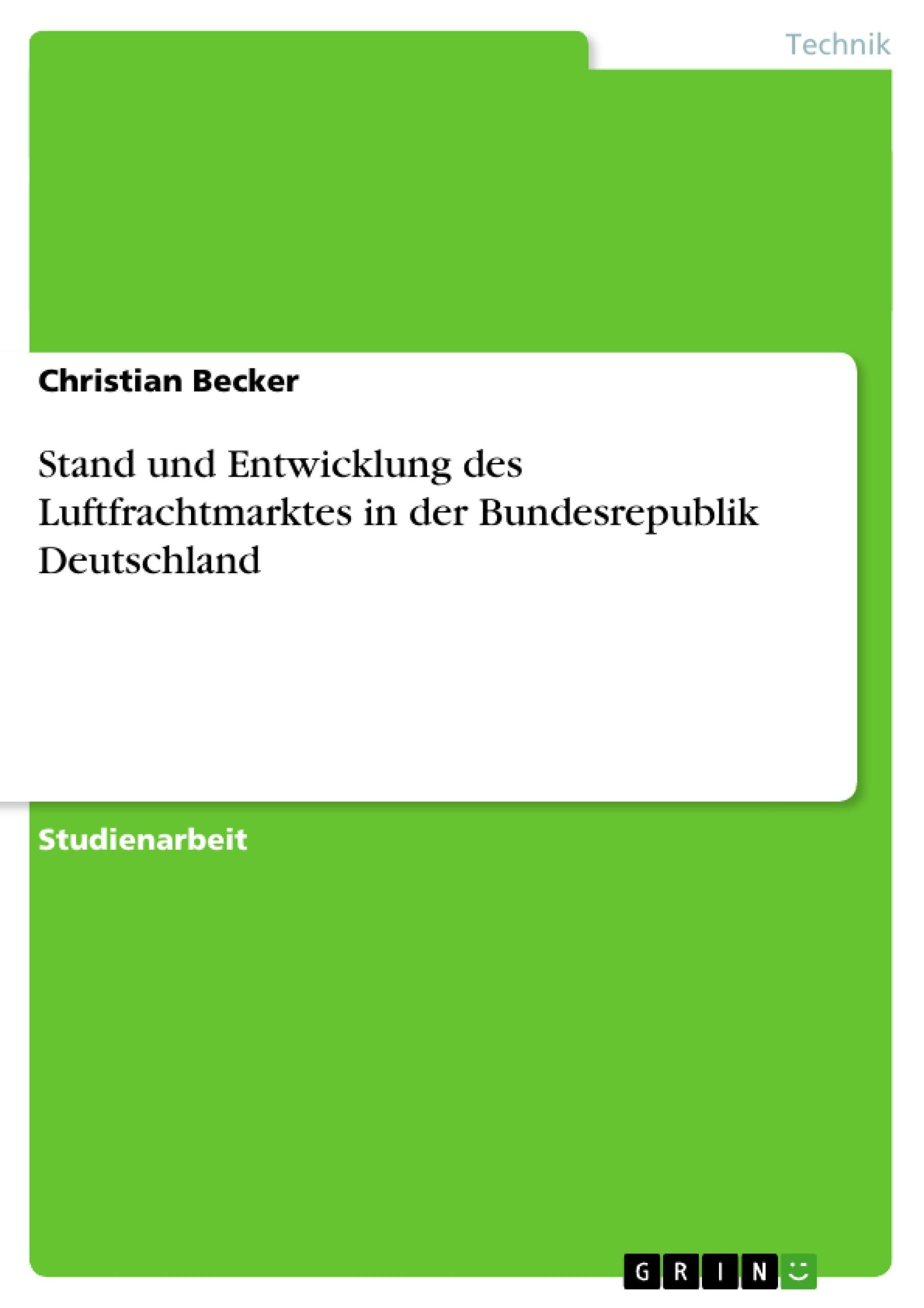 Titel: Stand und Entwicklung des Luftfrachtmarktes in der Bundesrepublik Deutschland