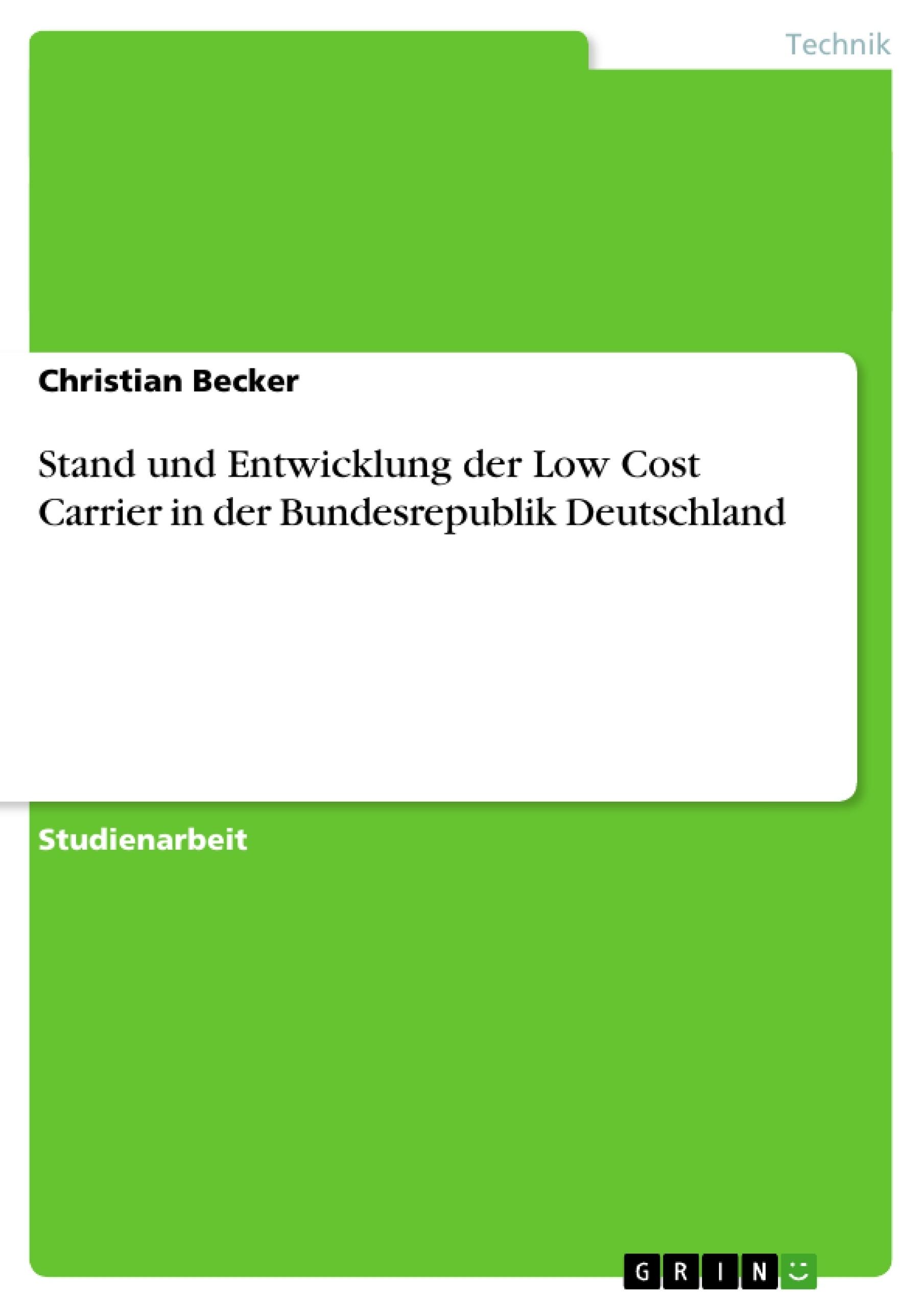 Titel: Stand und Entwicklung der Low Cost Carrier in der Bundesrepublik Deutschland