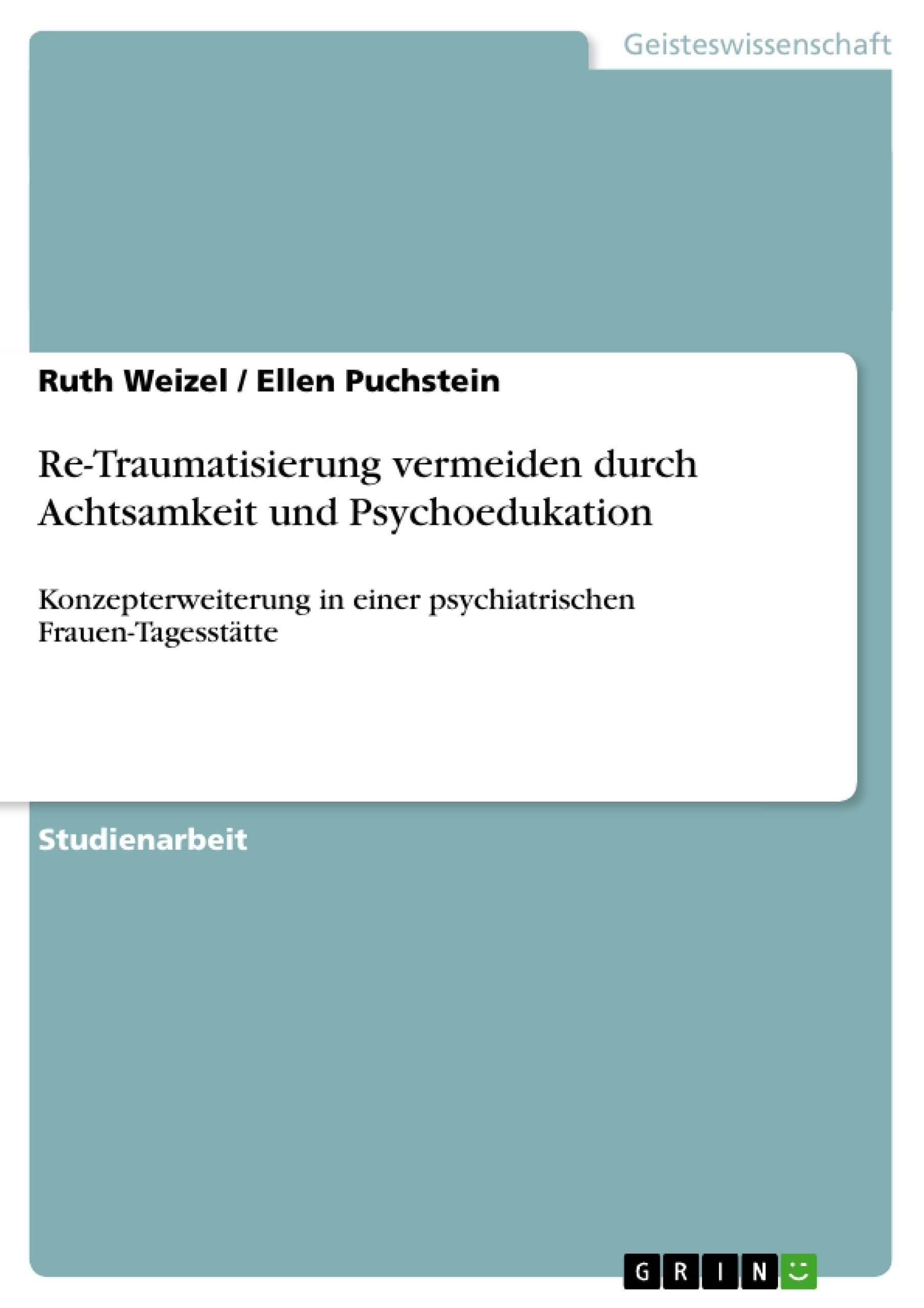 Titel: Re-Traumatisierung vermeiden durch Achtsamkeit und Psychoedukation