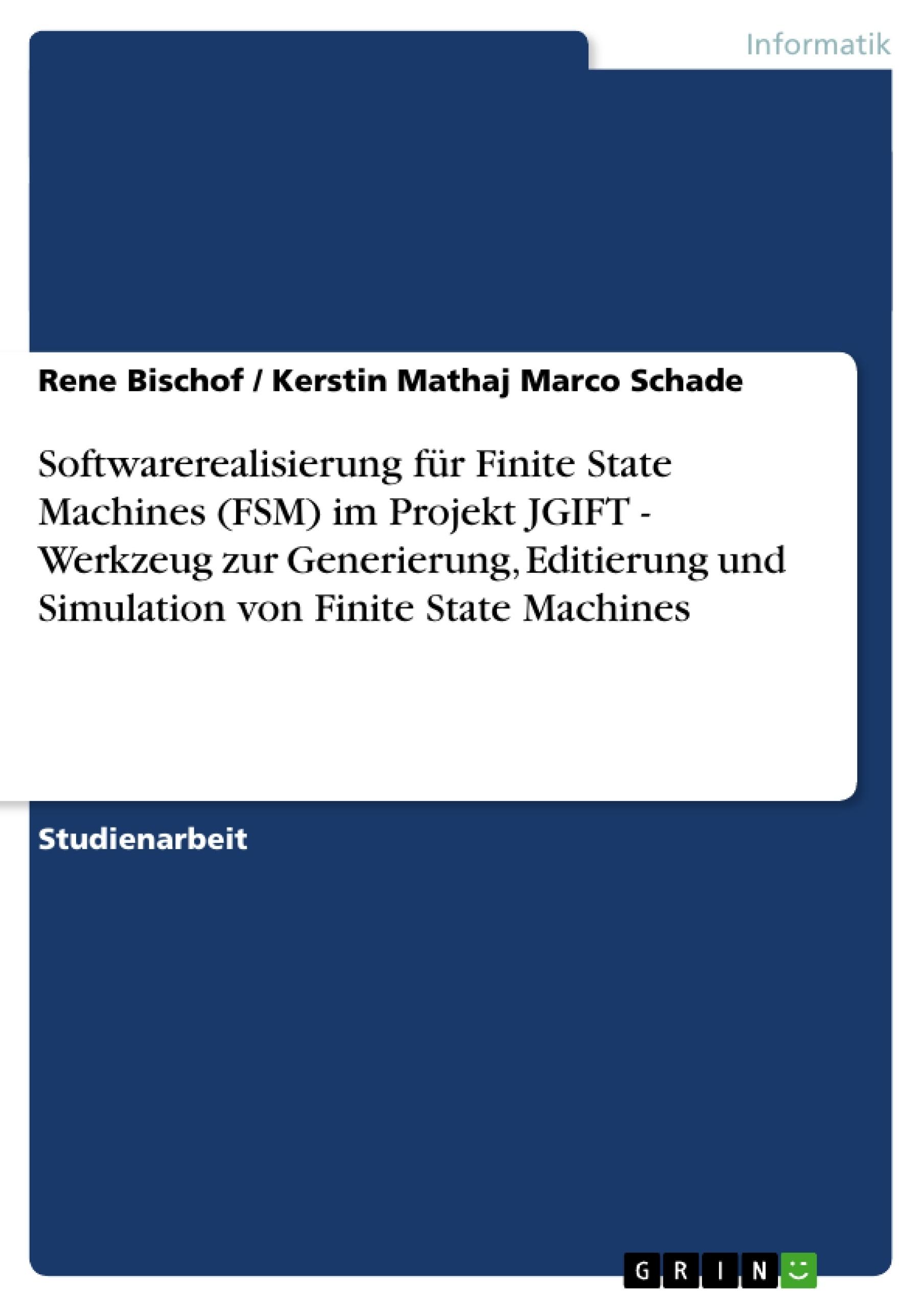 Titel: Softwarerealisierung für Finite State Machines (FSM) im Projekt JGIFT  - Werkzeug zur Generierung, Editierung und Simulation von Finite State Machines